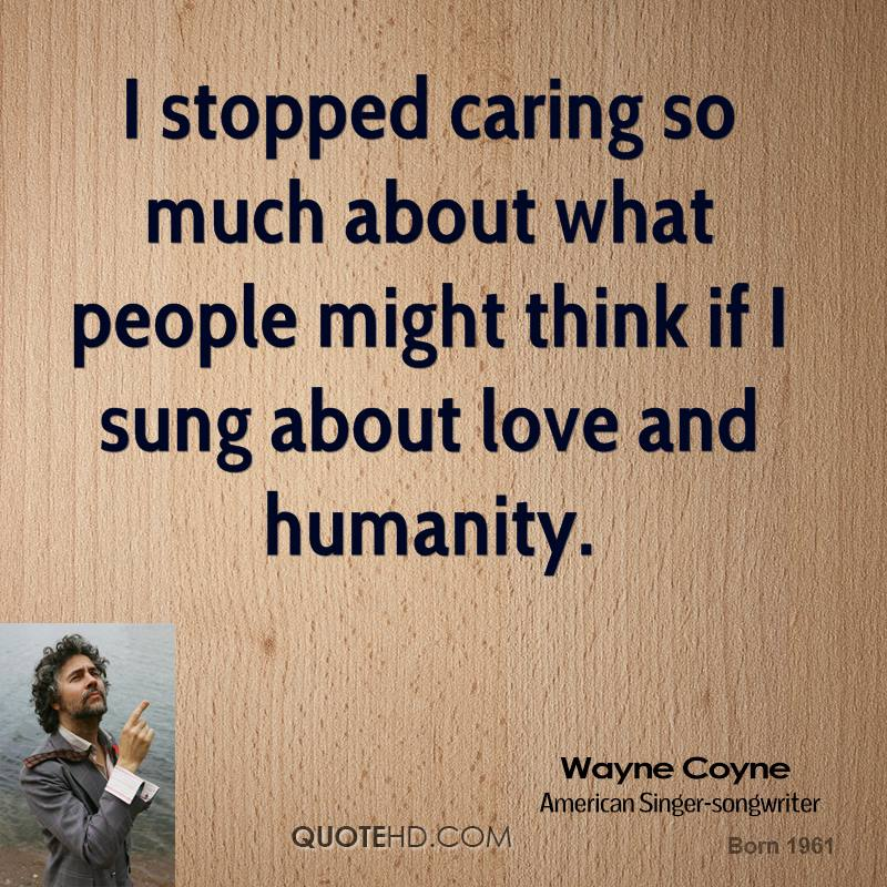 I stopped caring so much about what people might think if I sung about love and humanity.