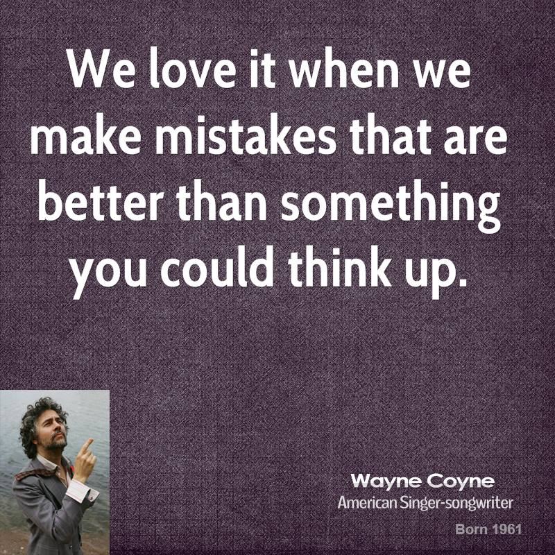 We love it when we make mistakes that are better than something you could think up.