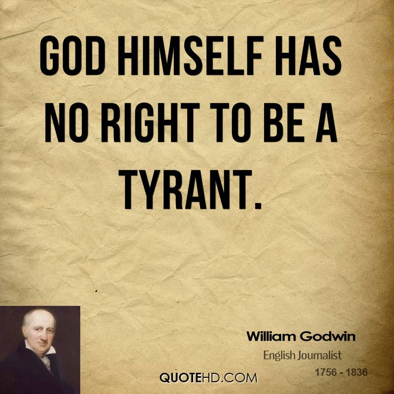 God himself has no right to be a tyrant.