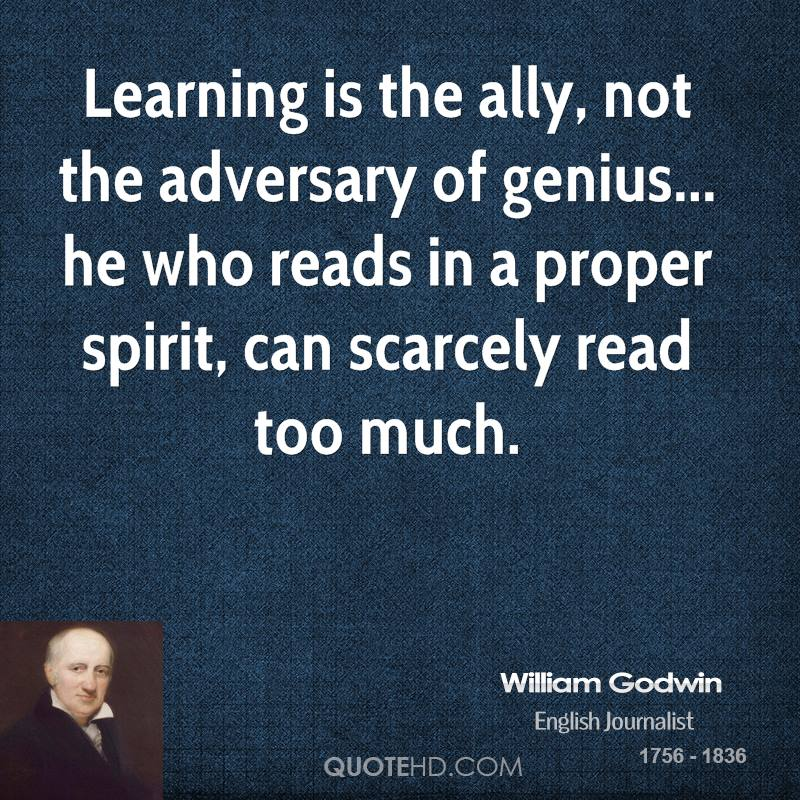 Learning is the ally, not the adversary of genius... he who reads in a proper spirit, can scarcely read too much.