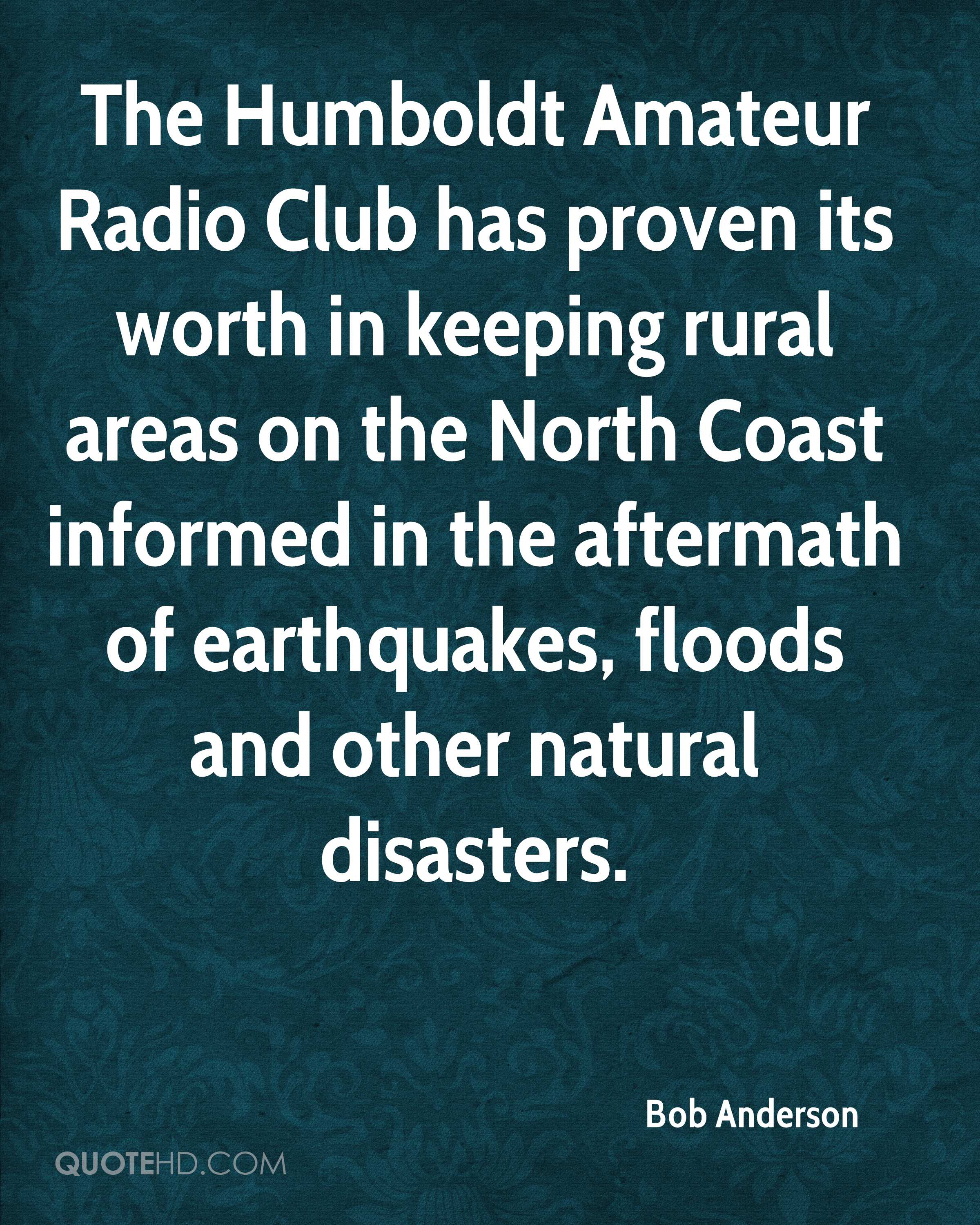 The Humboldt Amateur Radio Club has proven its worth in keeping rural areas on the North Coast informed in the aftermath of earthquakes, floods and other natural disasters.