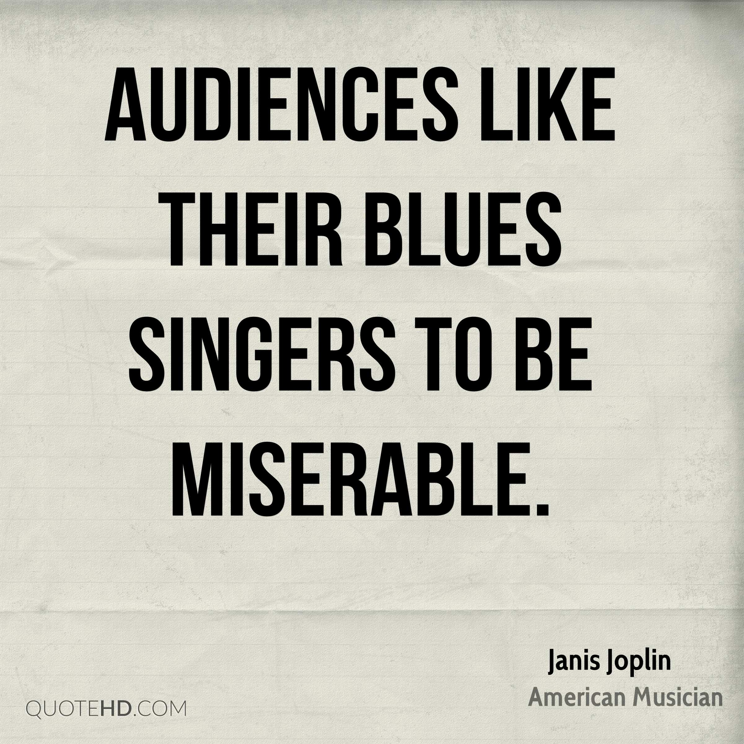Audiences like their blues singers to be miserable.