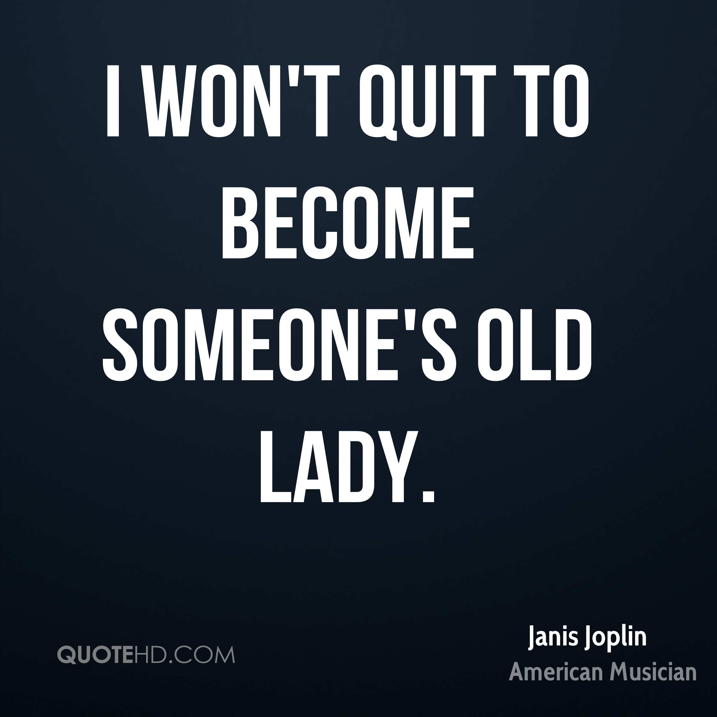 I won't quit to become someone's old lady.