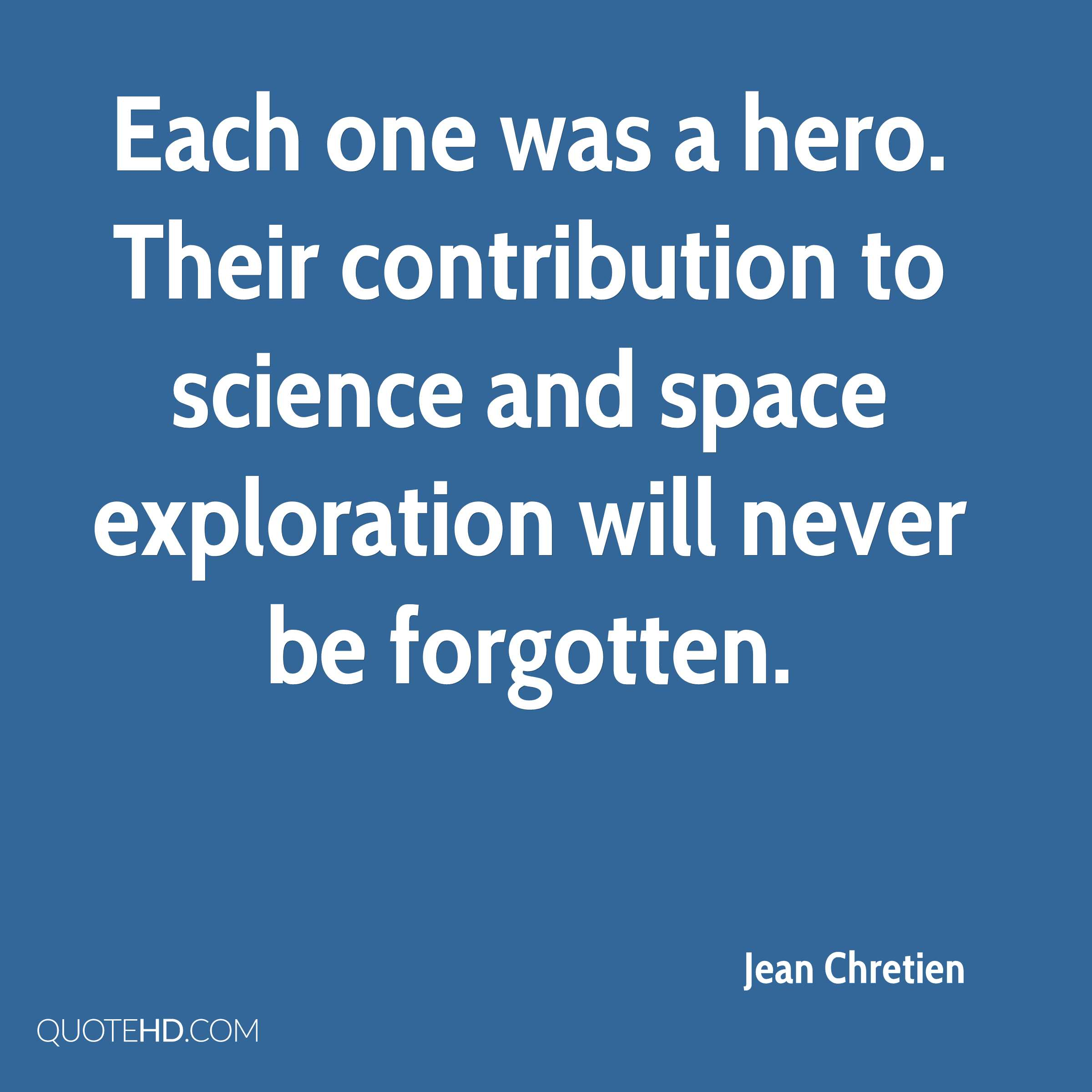 Each one was a hero. Their contribution to science and space exploration will never be forgotten.