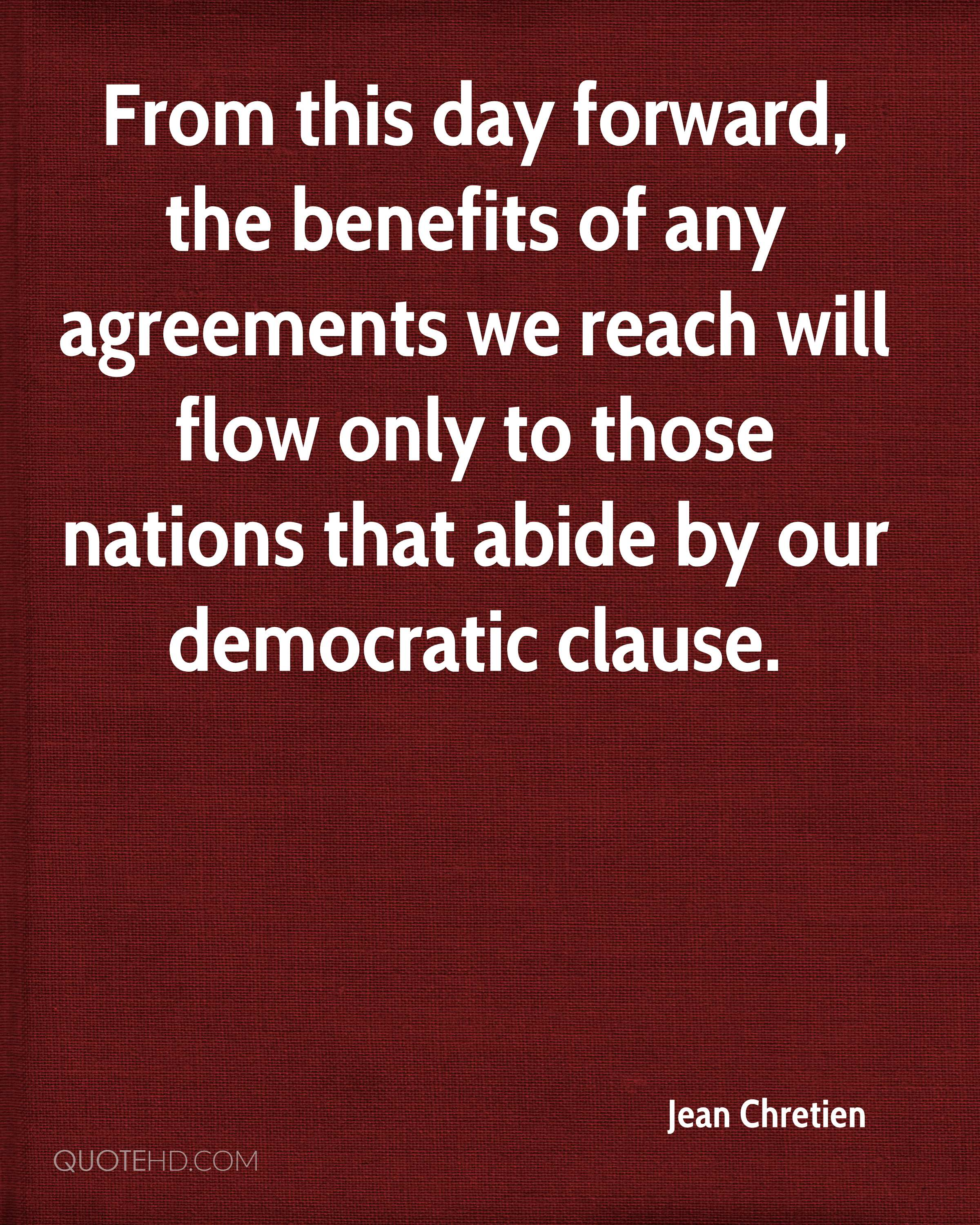From this day forward, the benefits of any agreements we reach will flow only to those nations that abide by our democratic clause.