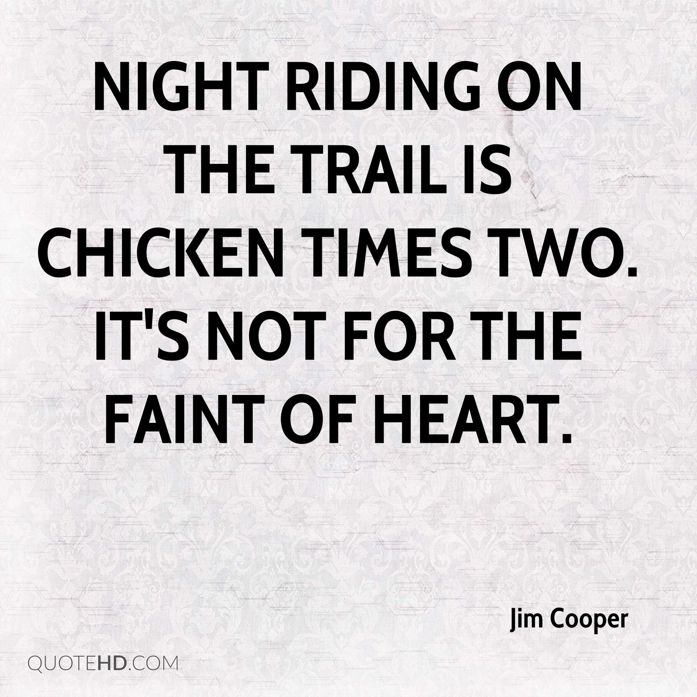 Night riding on the trail is chicken times two. It's not for the faint of heart.