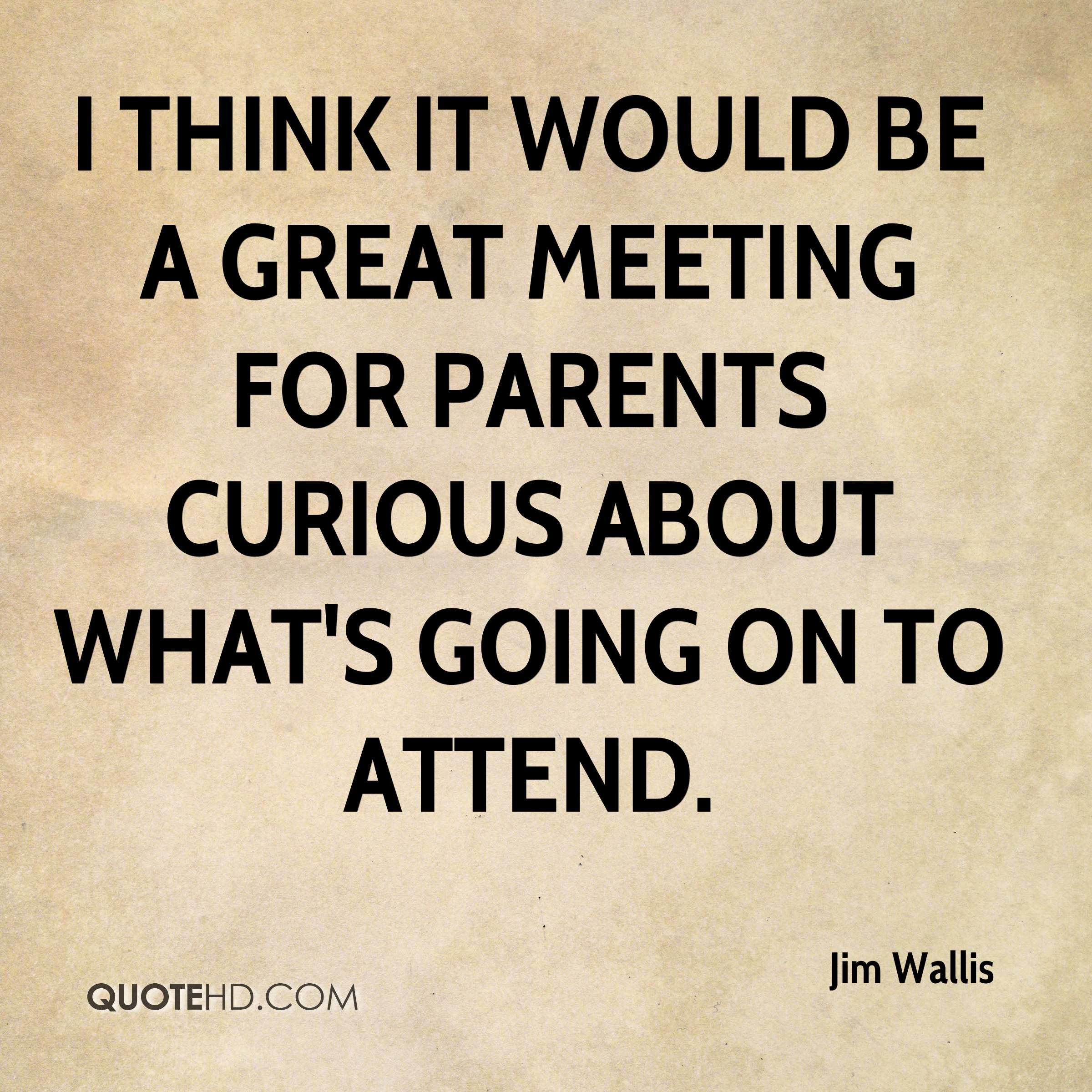 I think it would be a great meeting for parents curious about what's going on to attend.