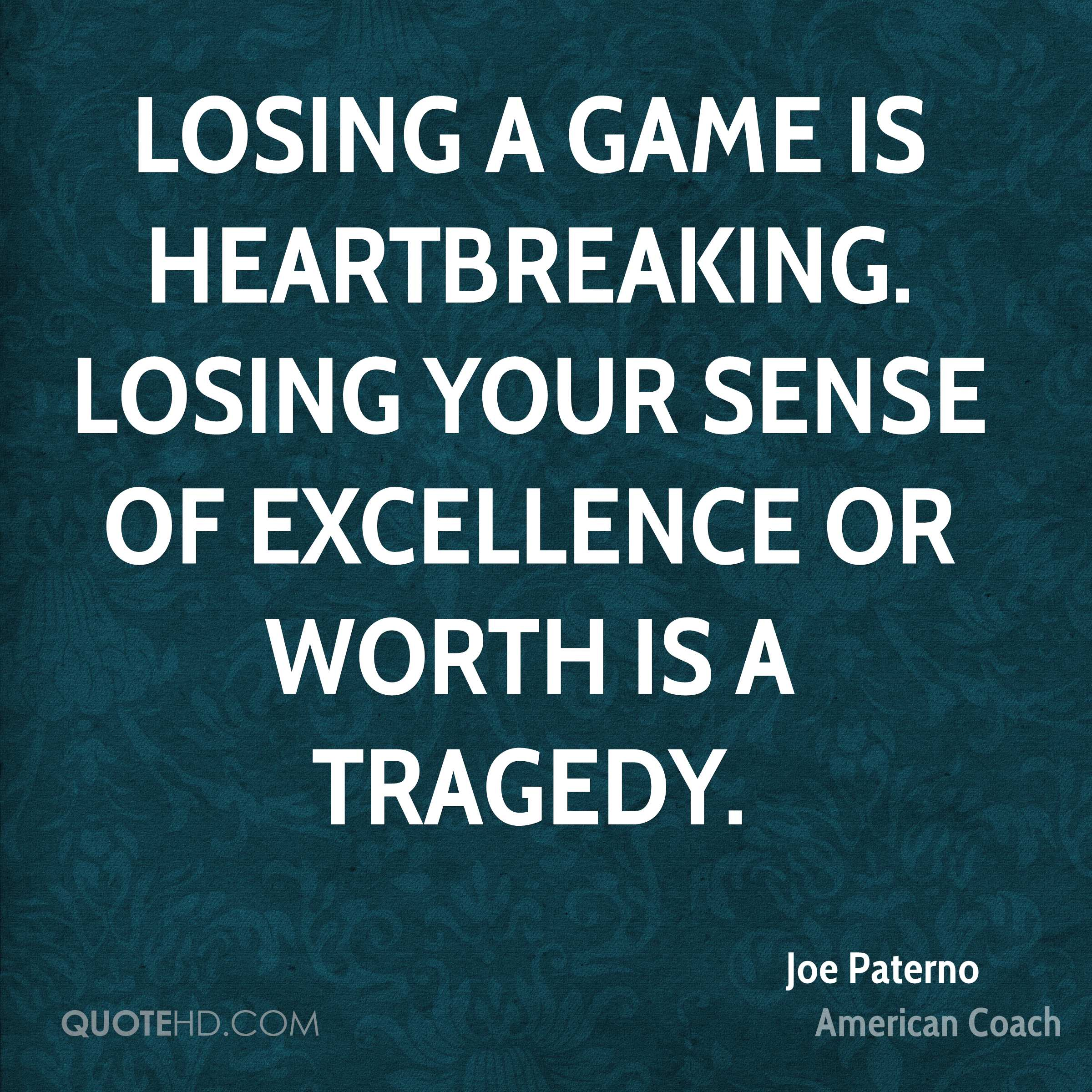 Losing a game is heartbreaking. Losing your sense of excellence or worth is a tragedy.