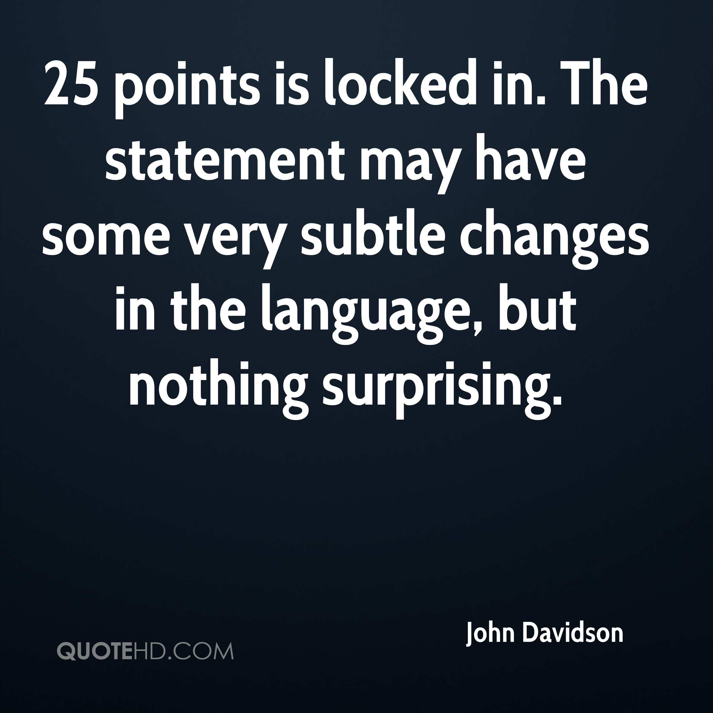 25 points is locked in. The statement may have some very subtle changes in the language, but nothing surprising.