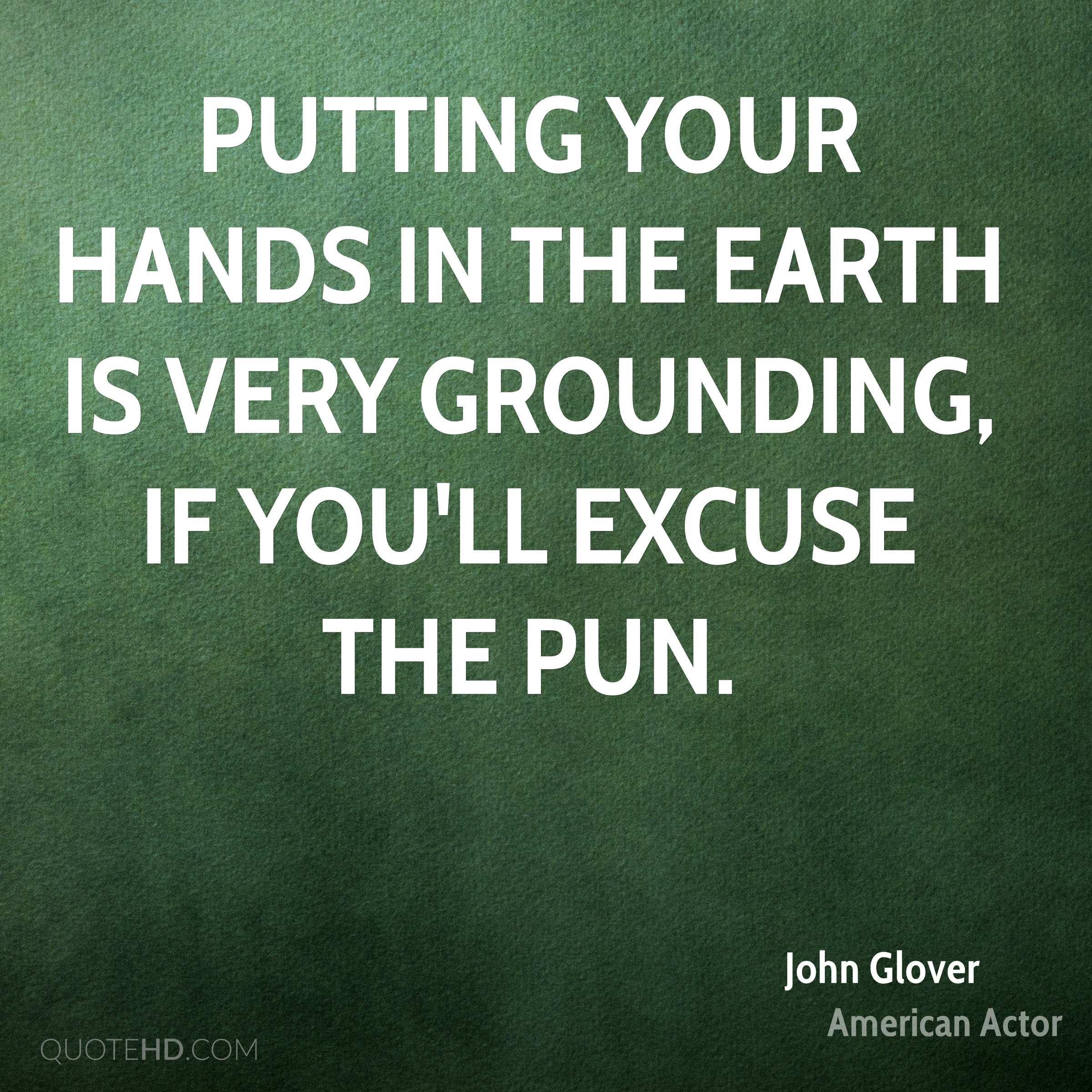 Putting your hands in the earth is very grounding, if you'll excuse the pun.