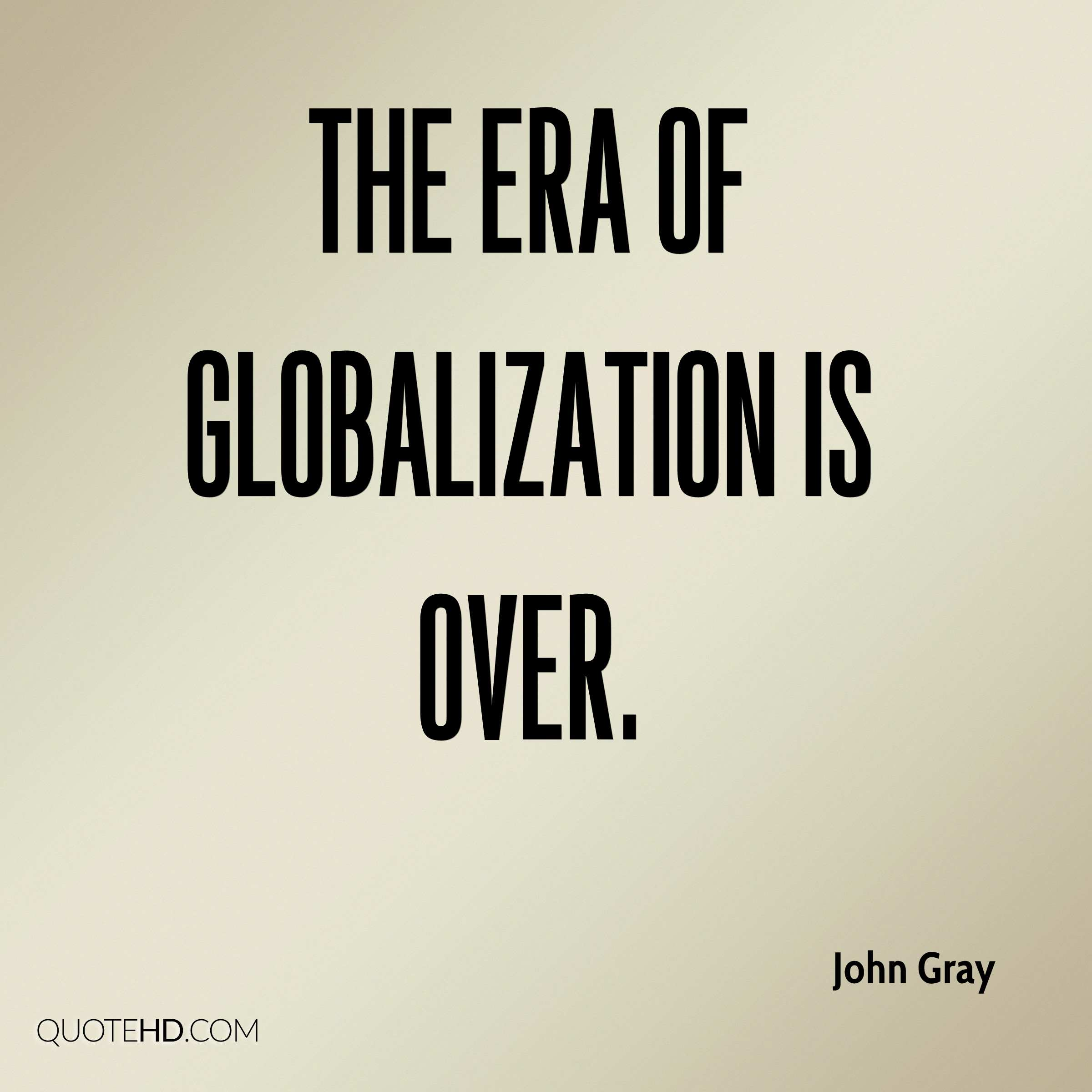 The era of globalization is over.