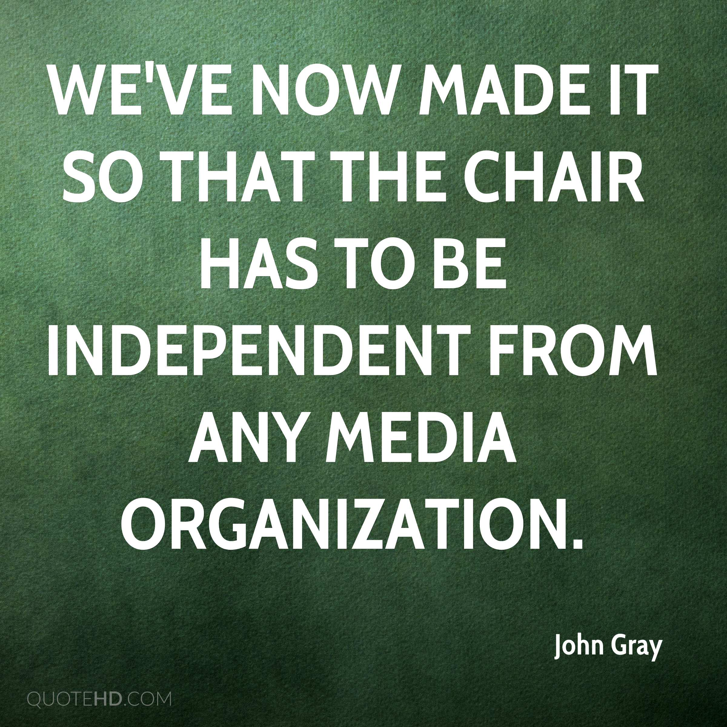 We've now made it so that the chair has to be independent from any media organization.