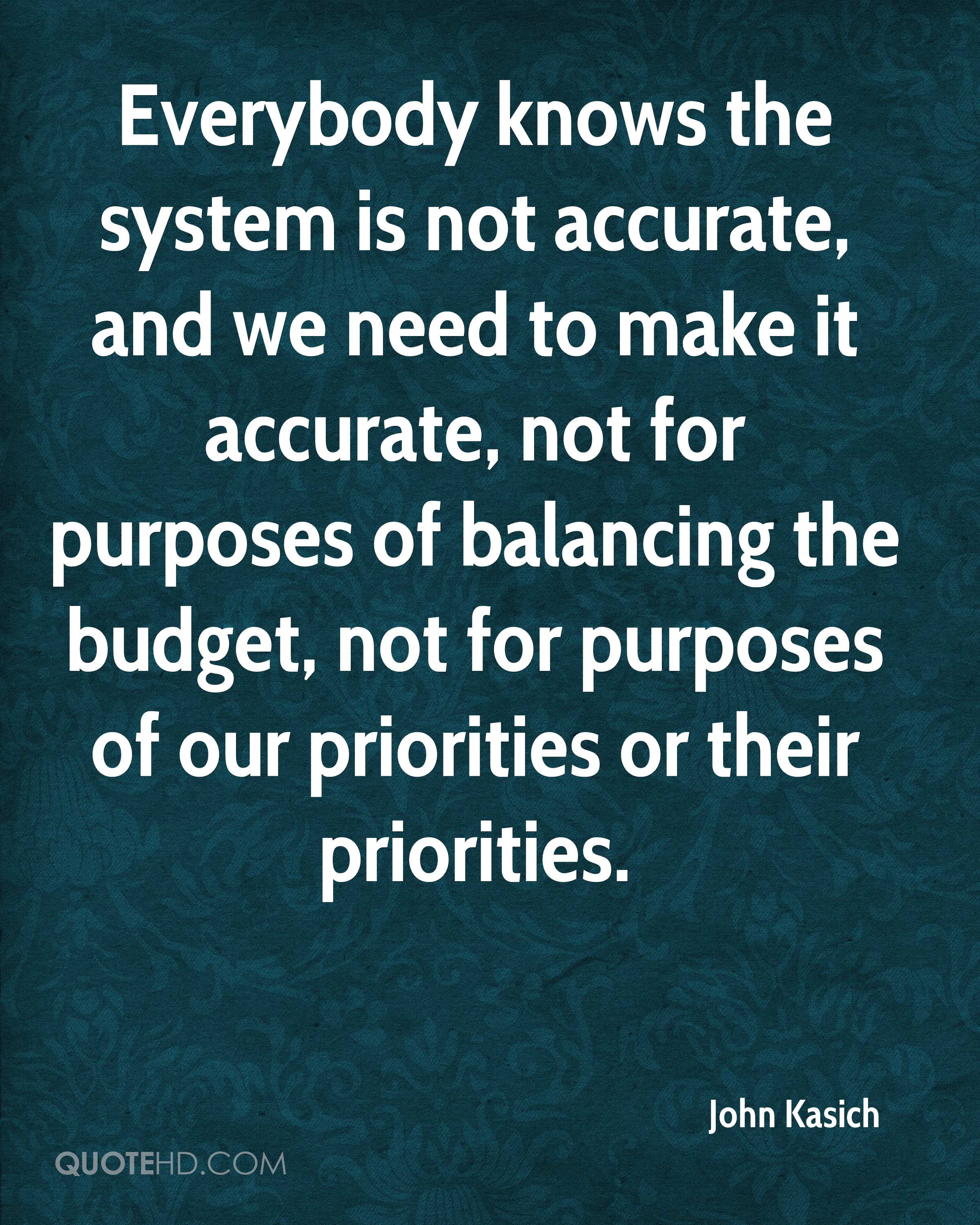 Everybody knows the system is not accurate, and we need to make it accurate, not for purposes of balancing the budget, not for purposes of our priorities or their priorities.