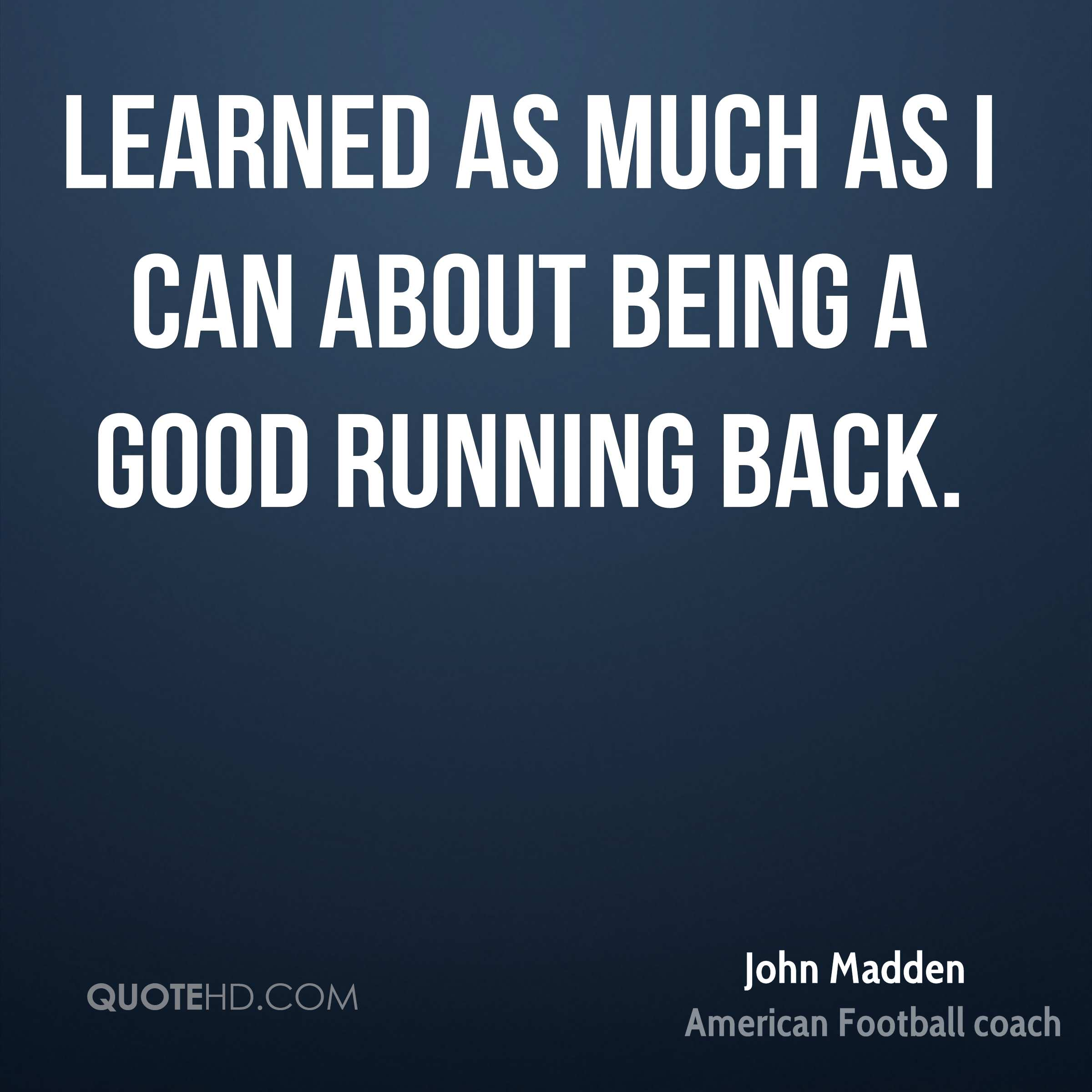 learned as much as I can about being a good running back.