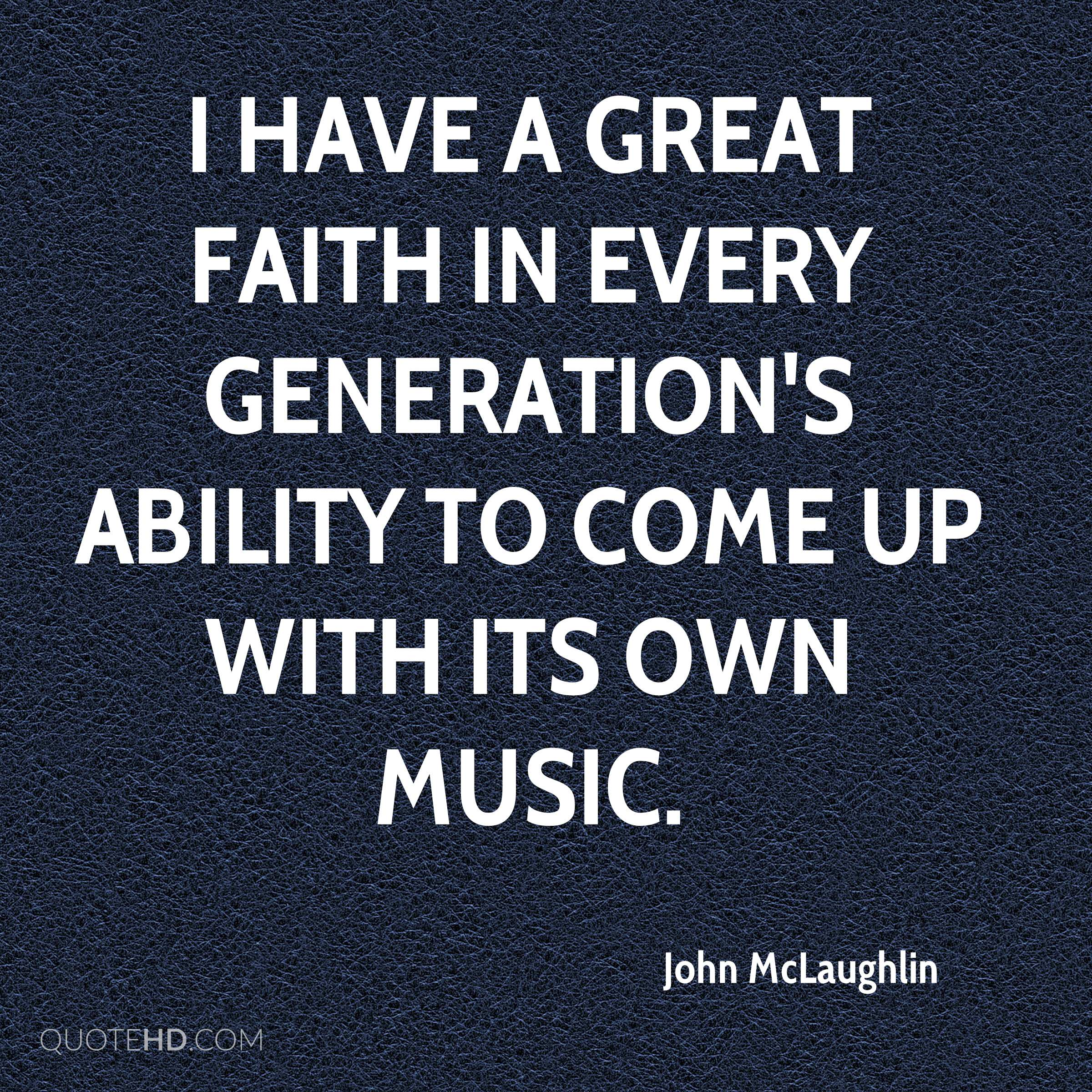 I have a great faith in every generation's ability to come up with its own music.
