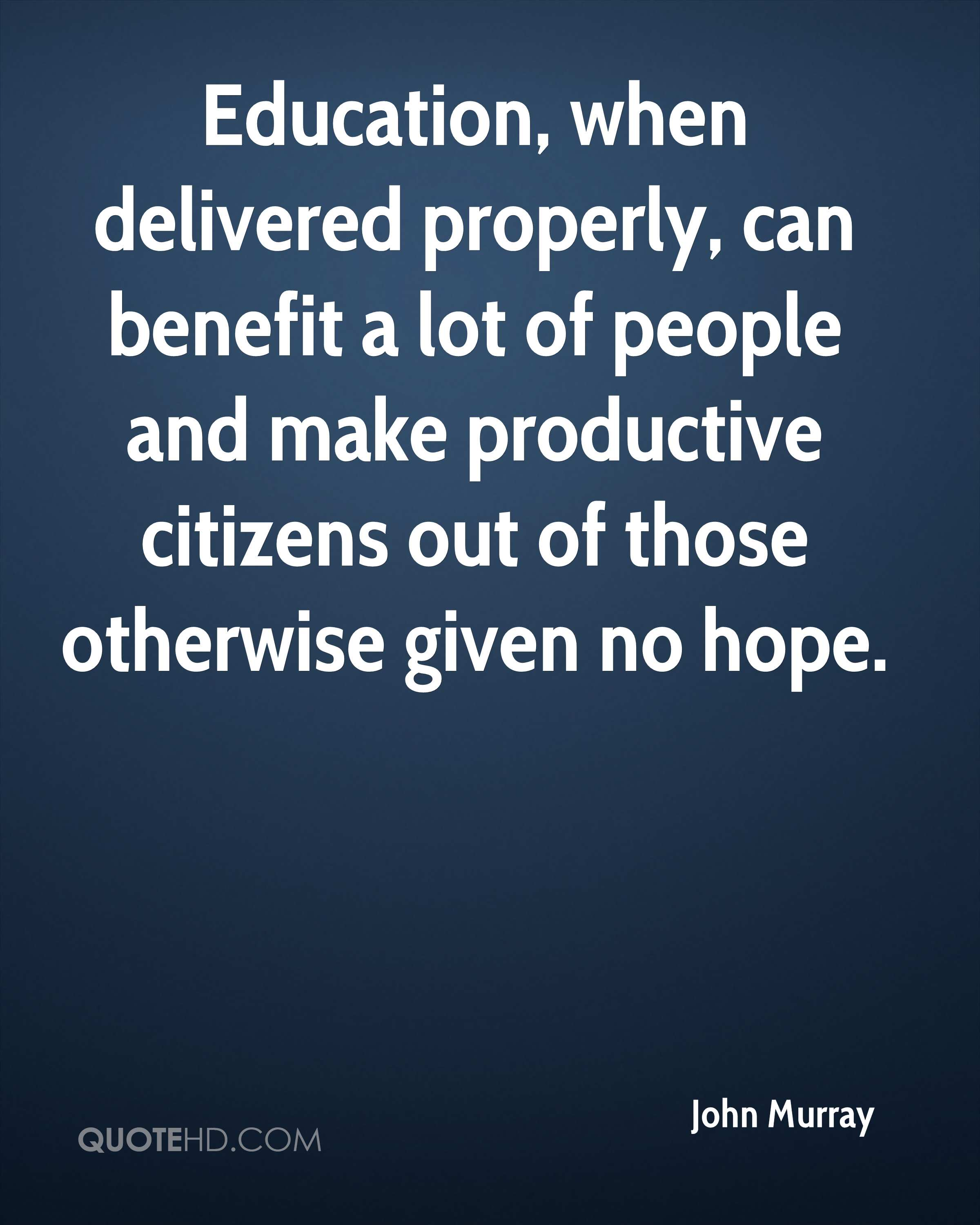 Education, when delivered properly, can benefit a lot of people and make productive citizens out of those otherwise given no hope.