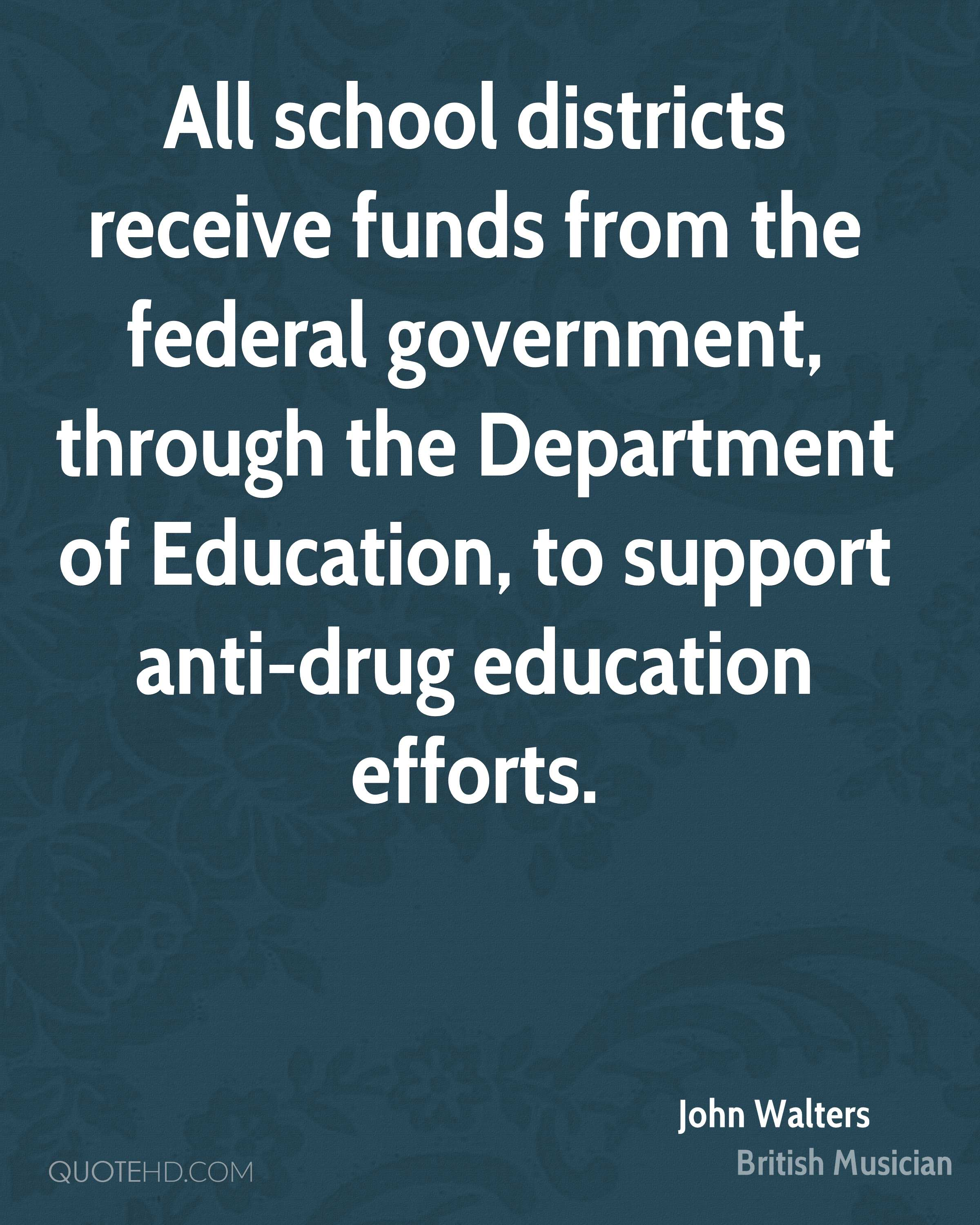 All school districts receive funds from the federal government, through the Department of Education, to support anti-drug education efforts.