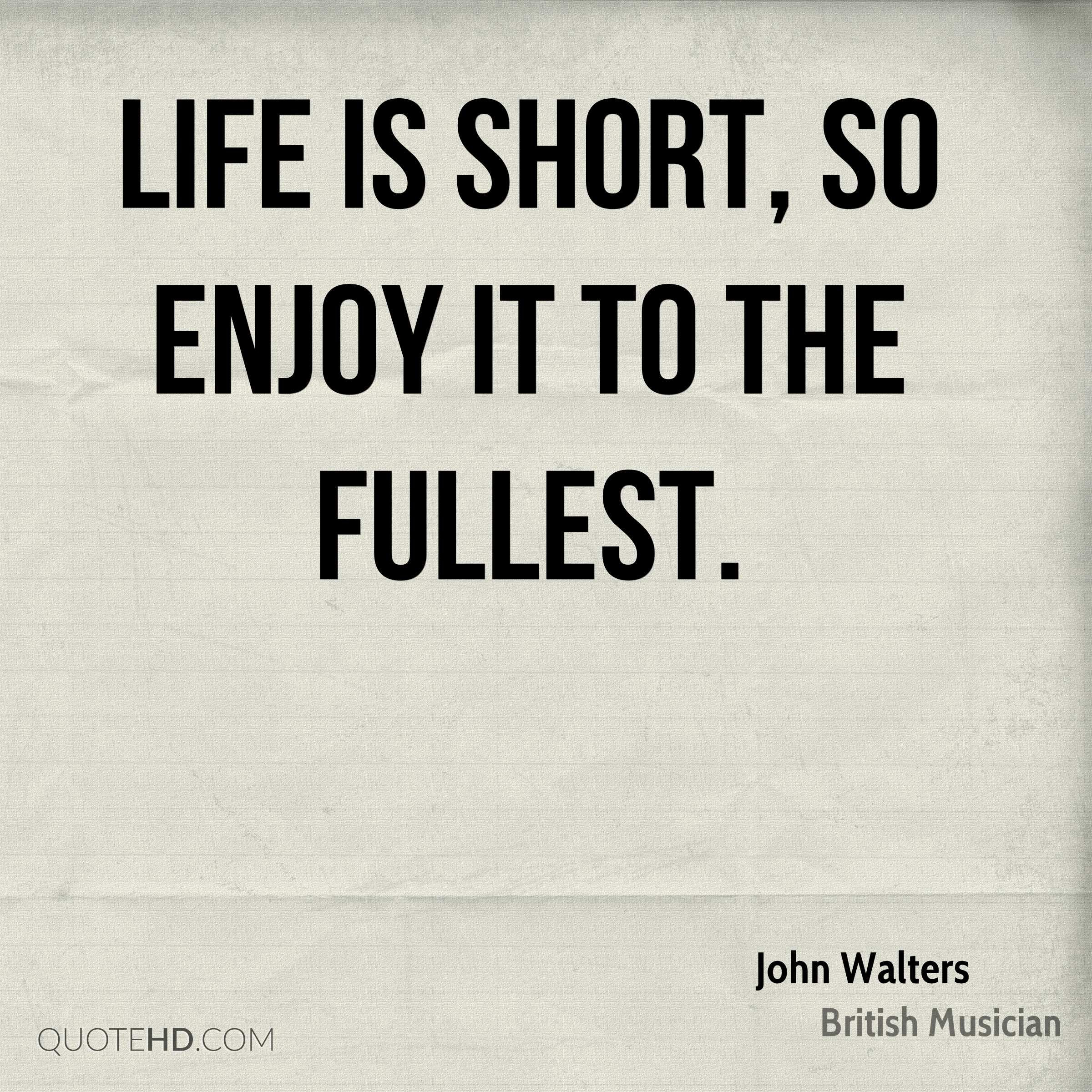 Live Life To The Fullest Quotes John Walters Quotes  Quotehd