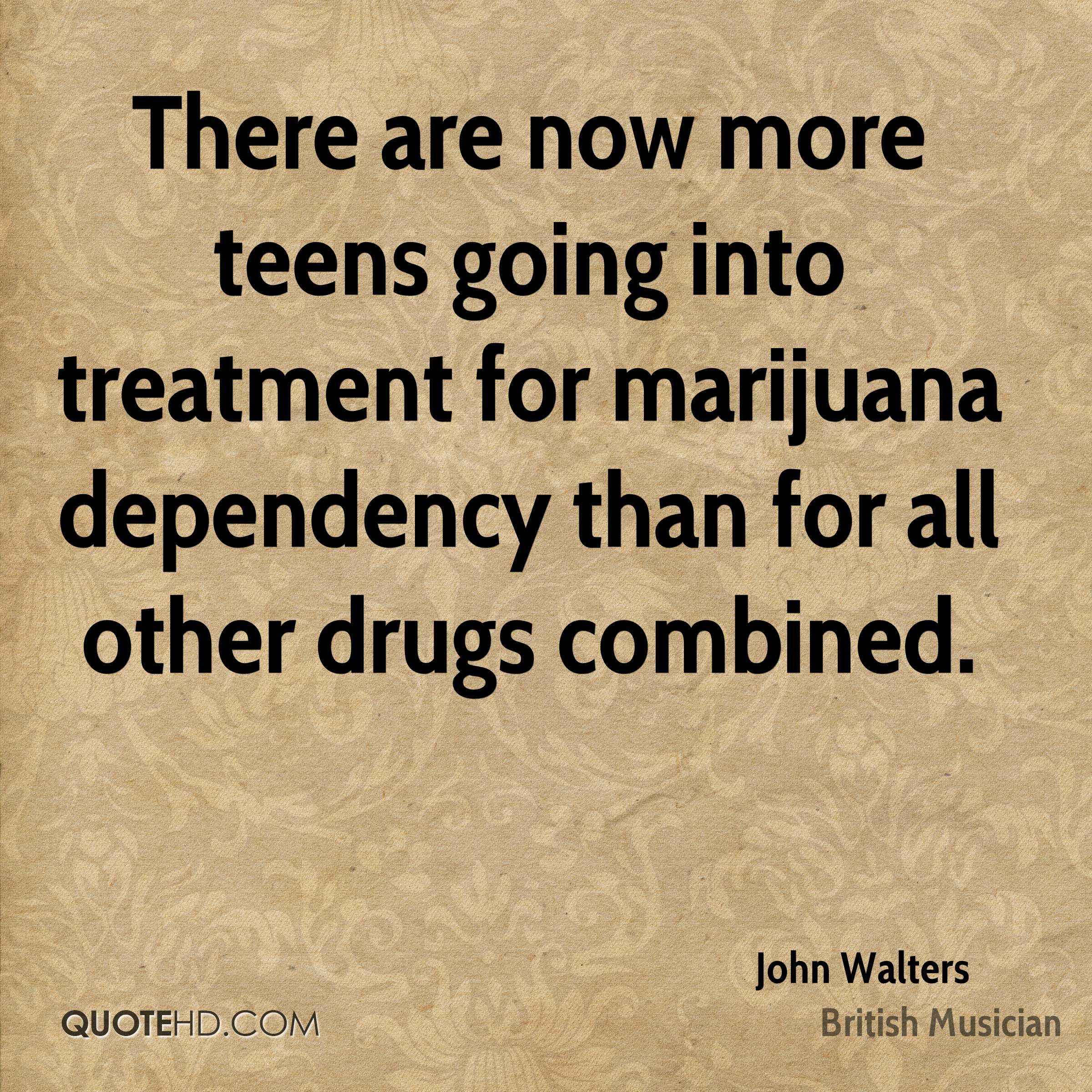 There are now more teens going into treatment for marijuana dependency than for all other drugs combined.