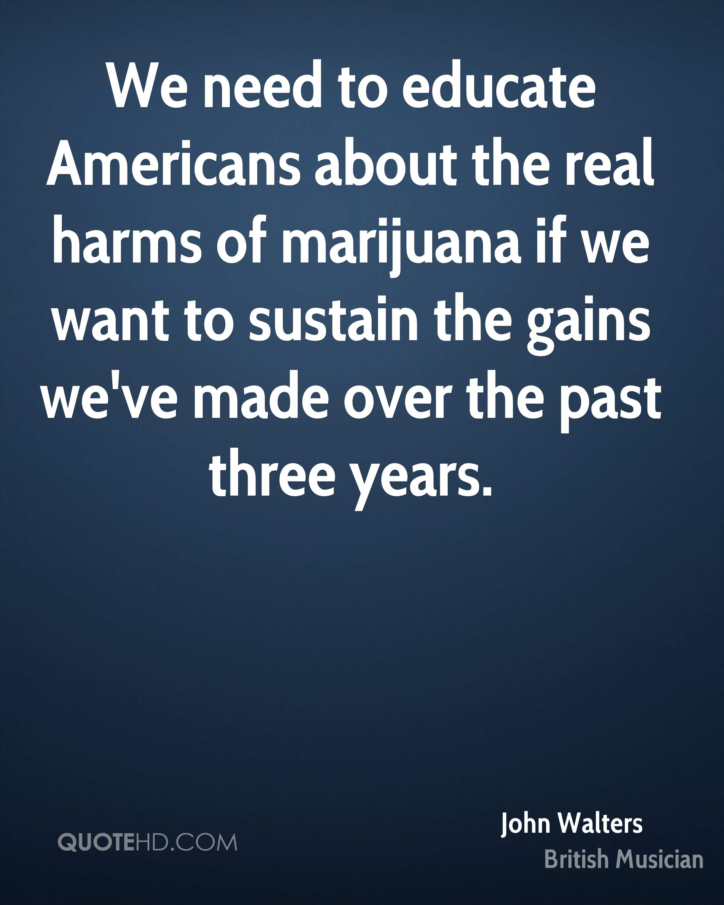 We need to educate Americans about the real harms of marijuana if we want to sustain the gains we've made over the past three years.