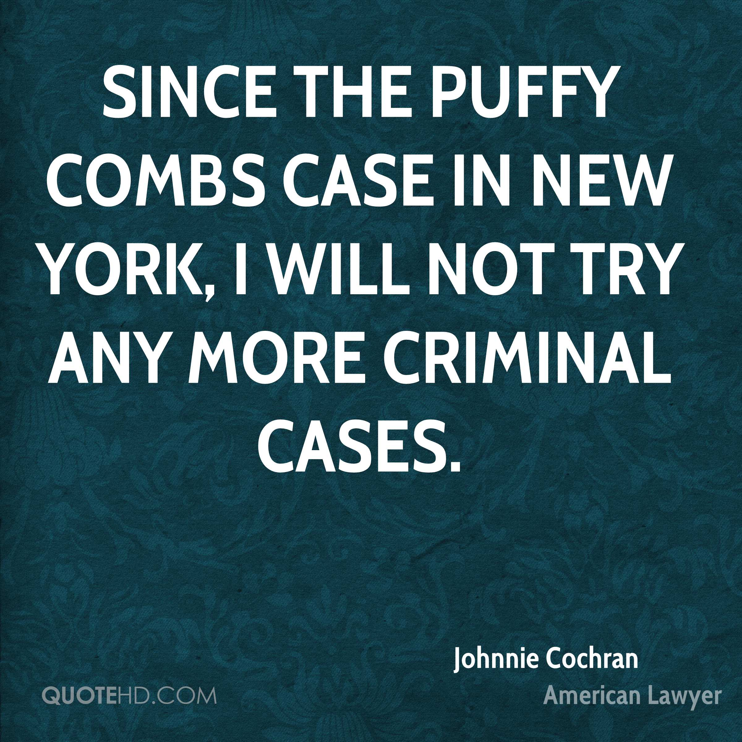 Since the Puffy Combs case in New York, I will not try any more criminal cases.