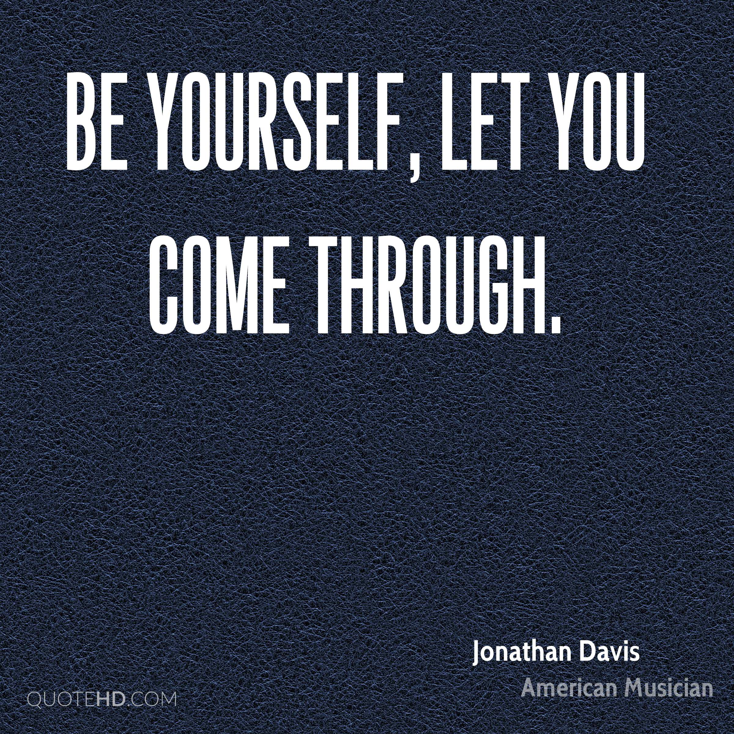 Be yourself, let you come through.