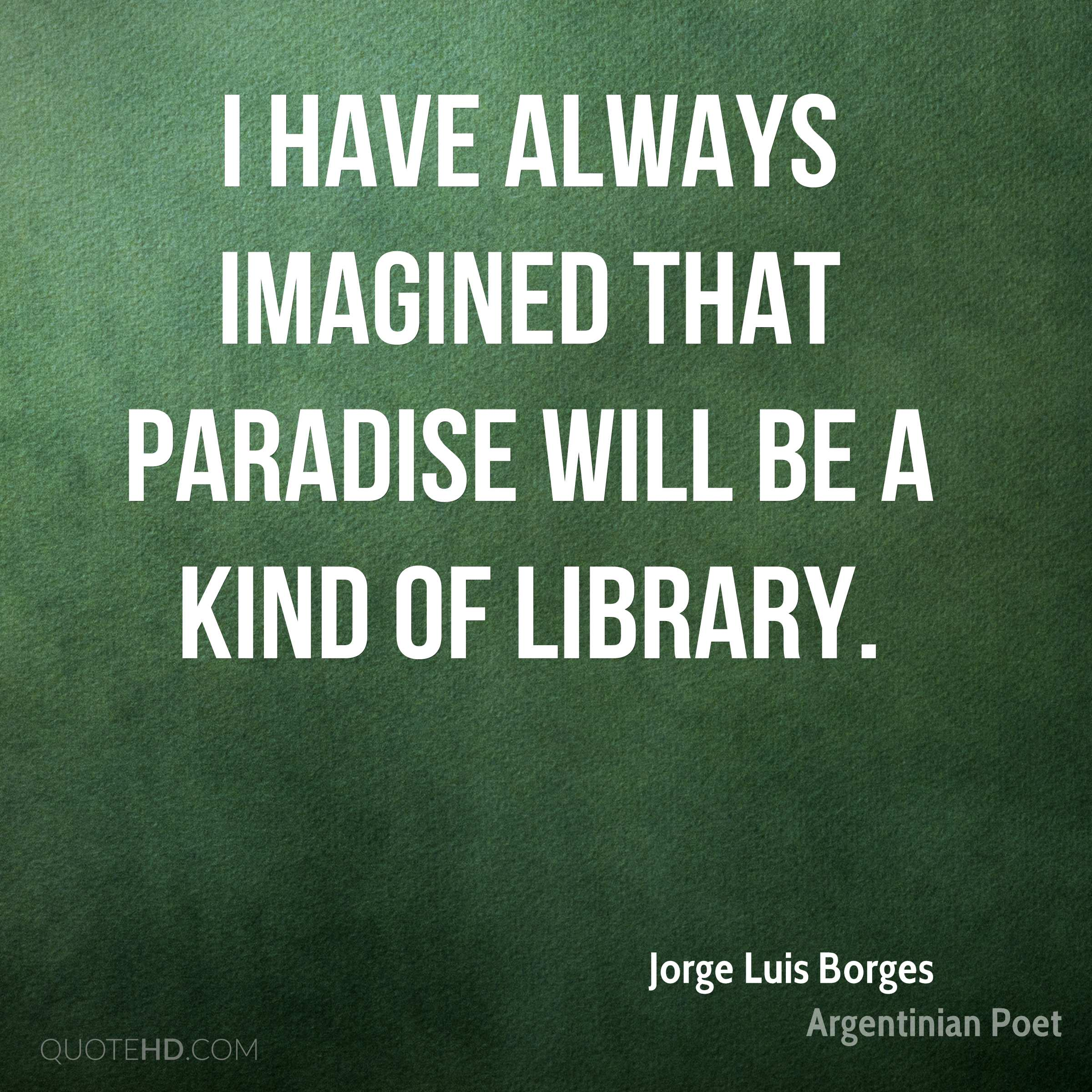 Library Quotes Jorge Luis Borges Imagination Quotes  Quotehd