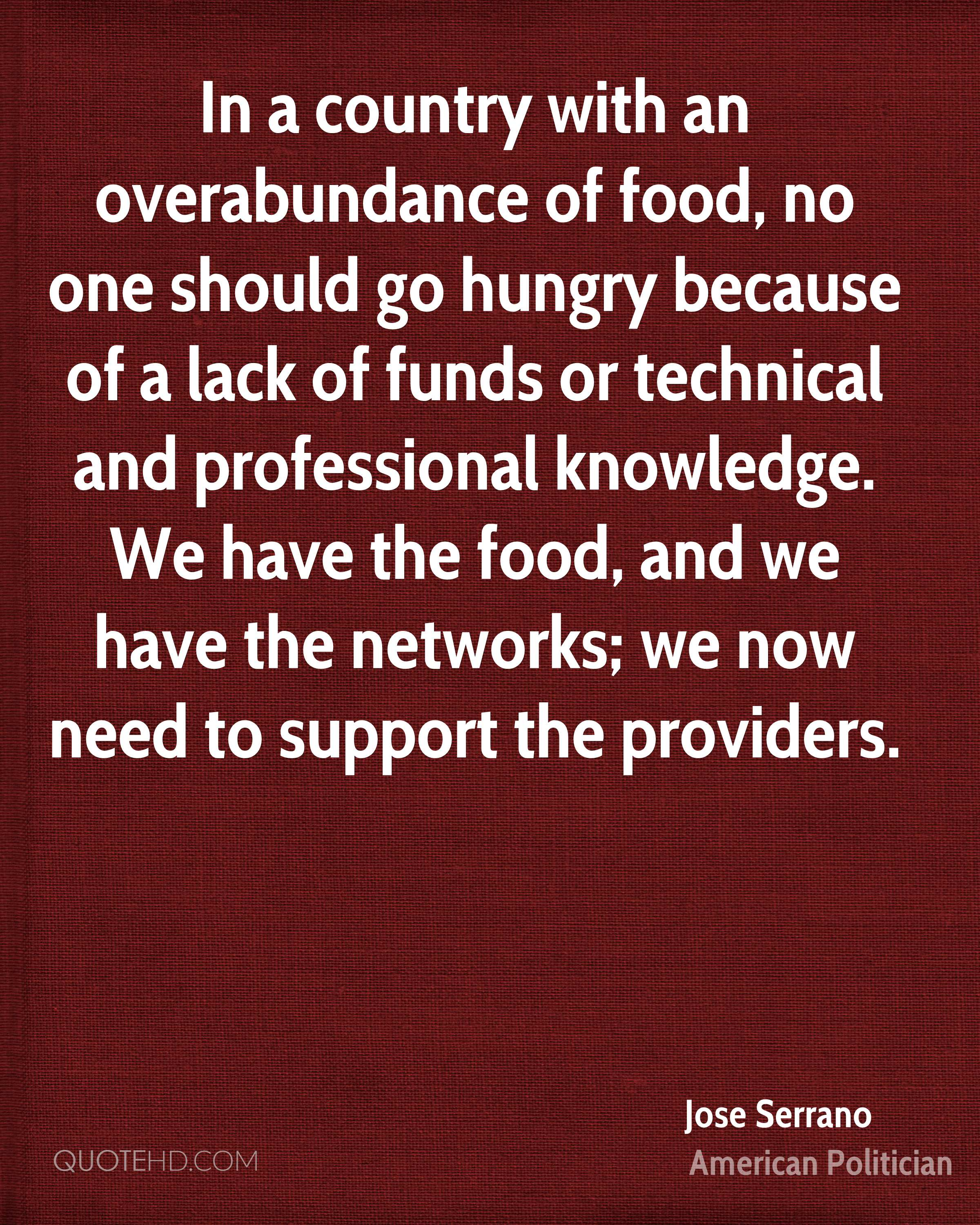 In a country with an overabundance of food, no one should go hungry because of a lack of funds or technical and professional knowledge. We have the food, and we have the networks; we now need to support the providers.
