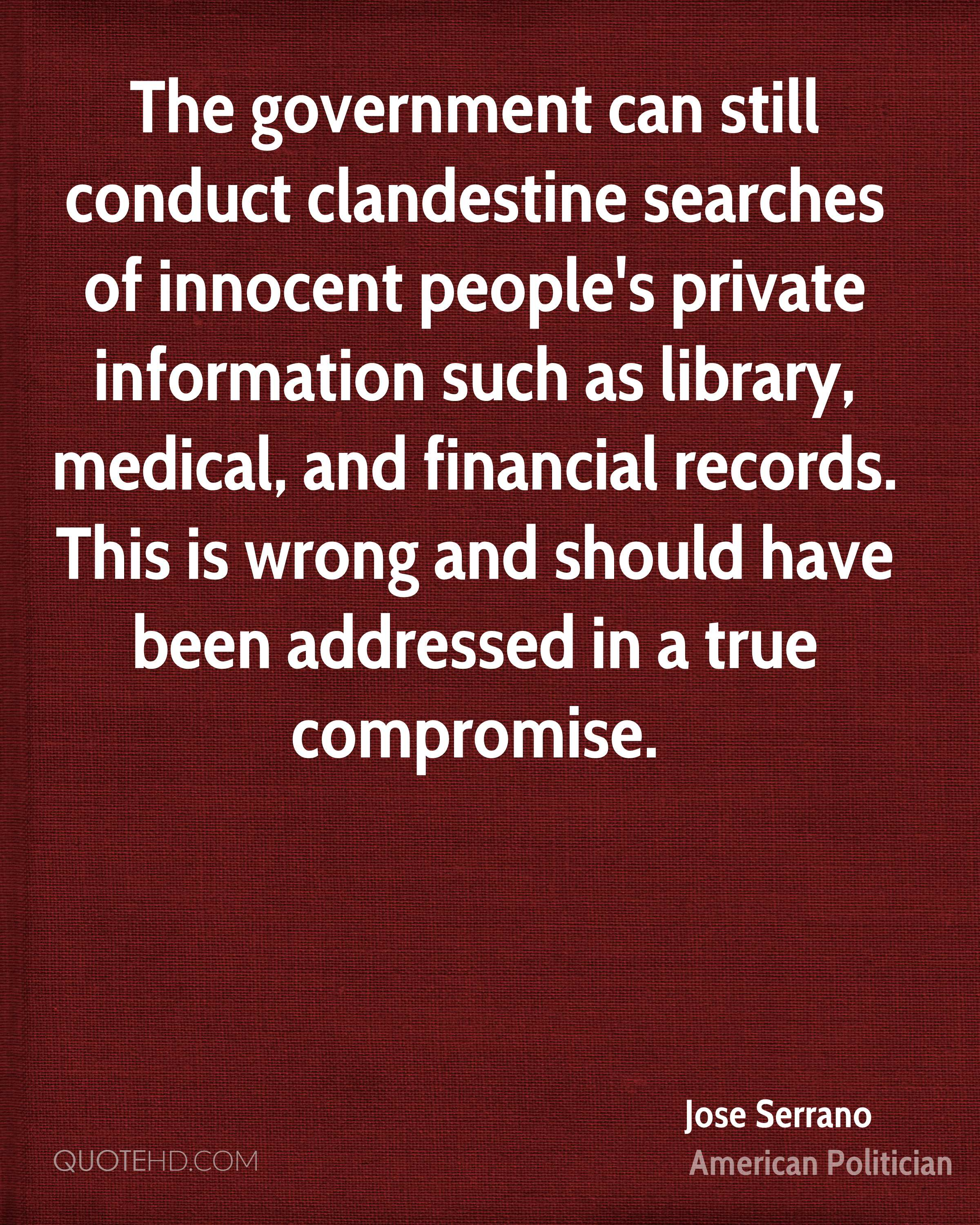The government can still conduct clandestine searches of innocent people's private information such as library, medical, and financial records. This is wrong and should have been addressed in a true compromise.