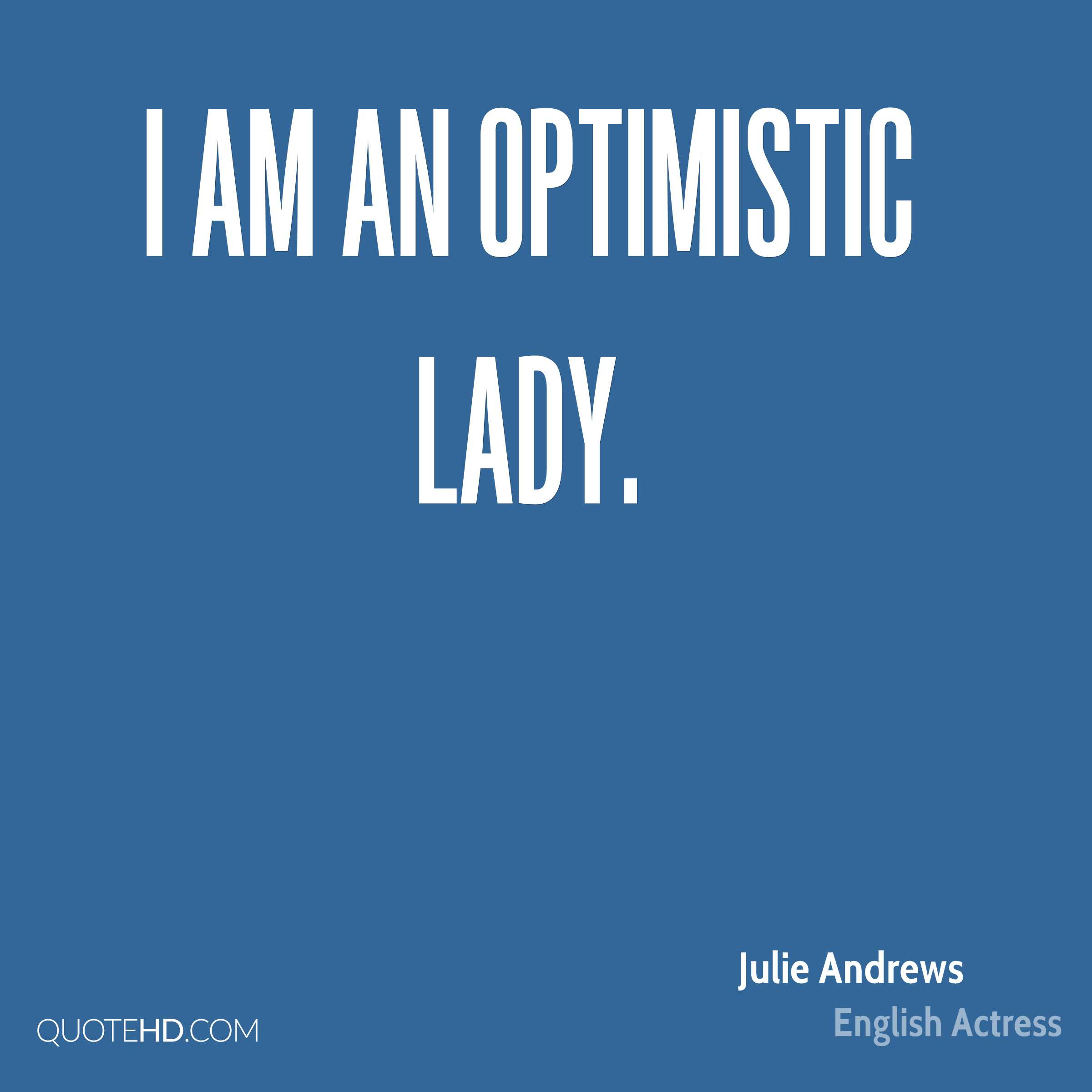 I am an optimistic lady.