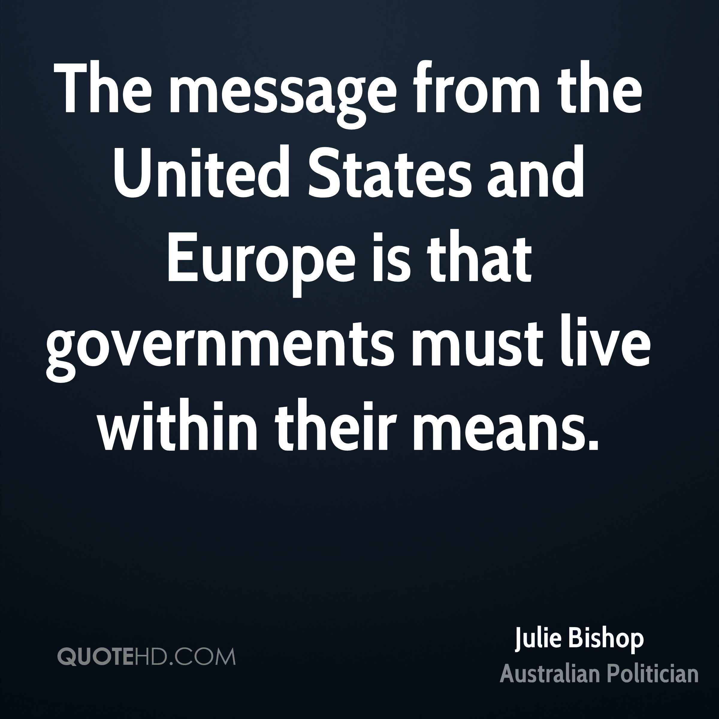 The message from the United States and Europe is that governments must live within their means.