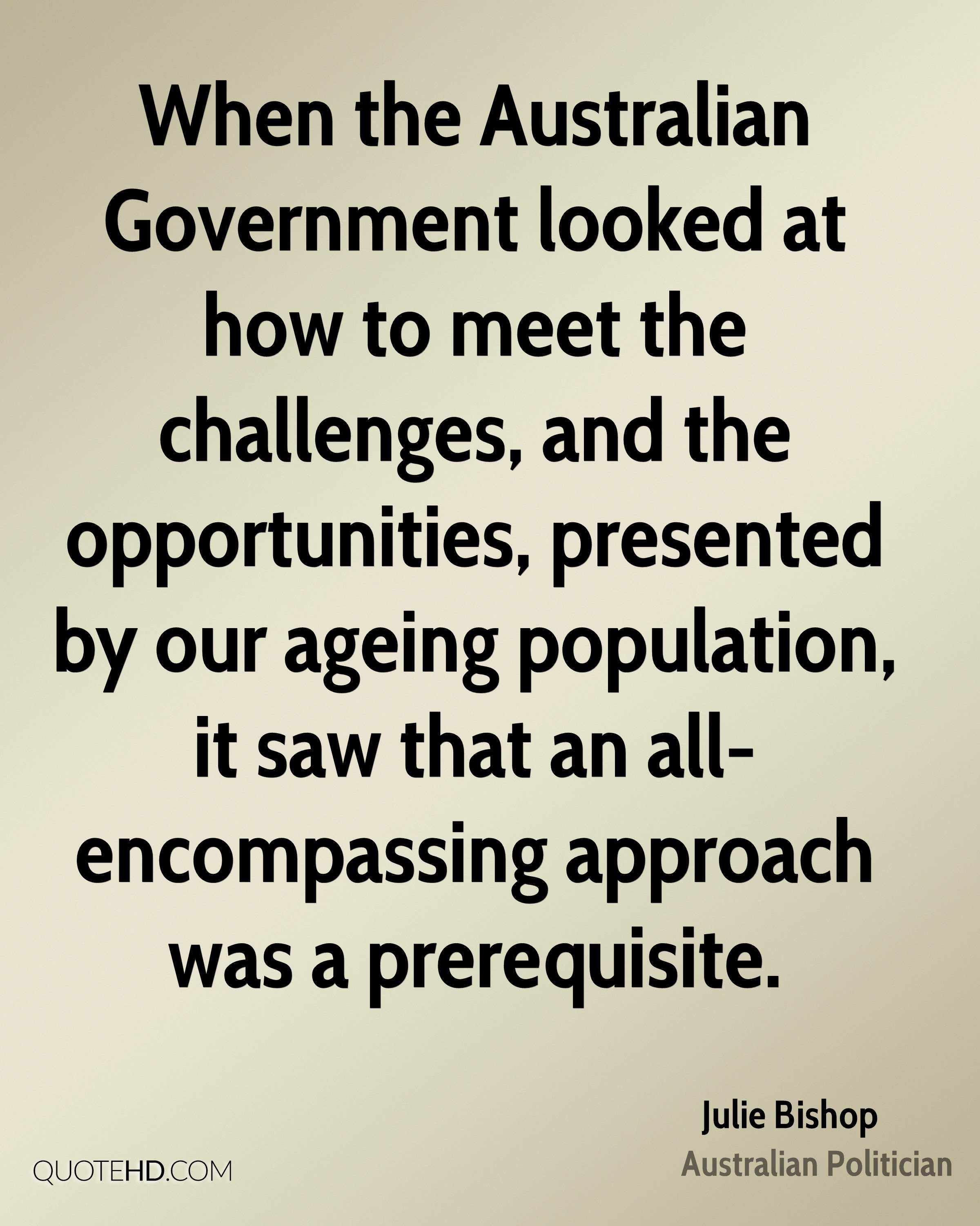 When the Australian Government looked at how to meet the challenges, and the opportunities, presented by our ageing population, it saw that an all-encompassing approach was a prerequisite.
