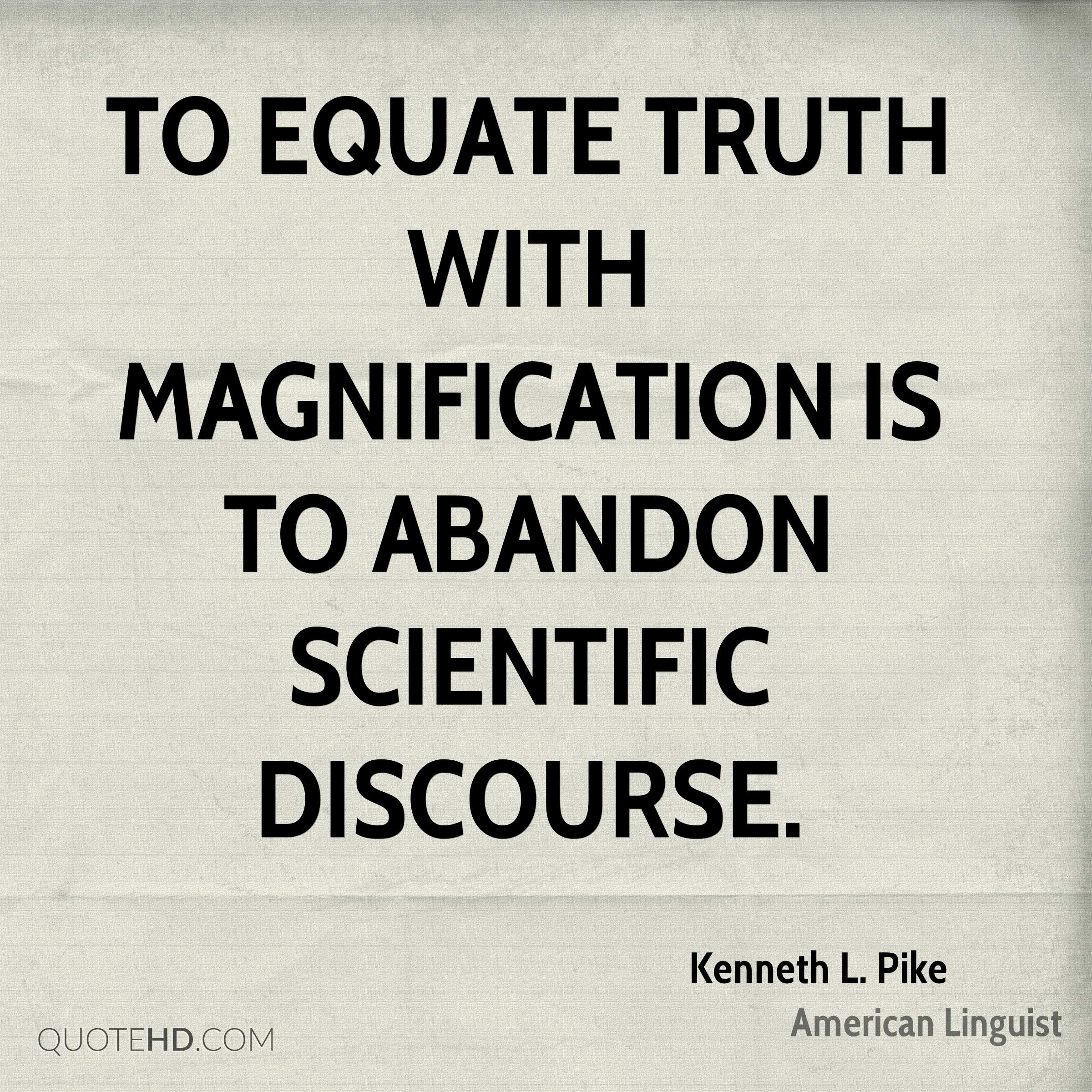 To equate truth with magnification is to abandon scientific discourse.