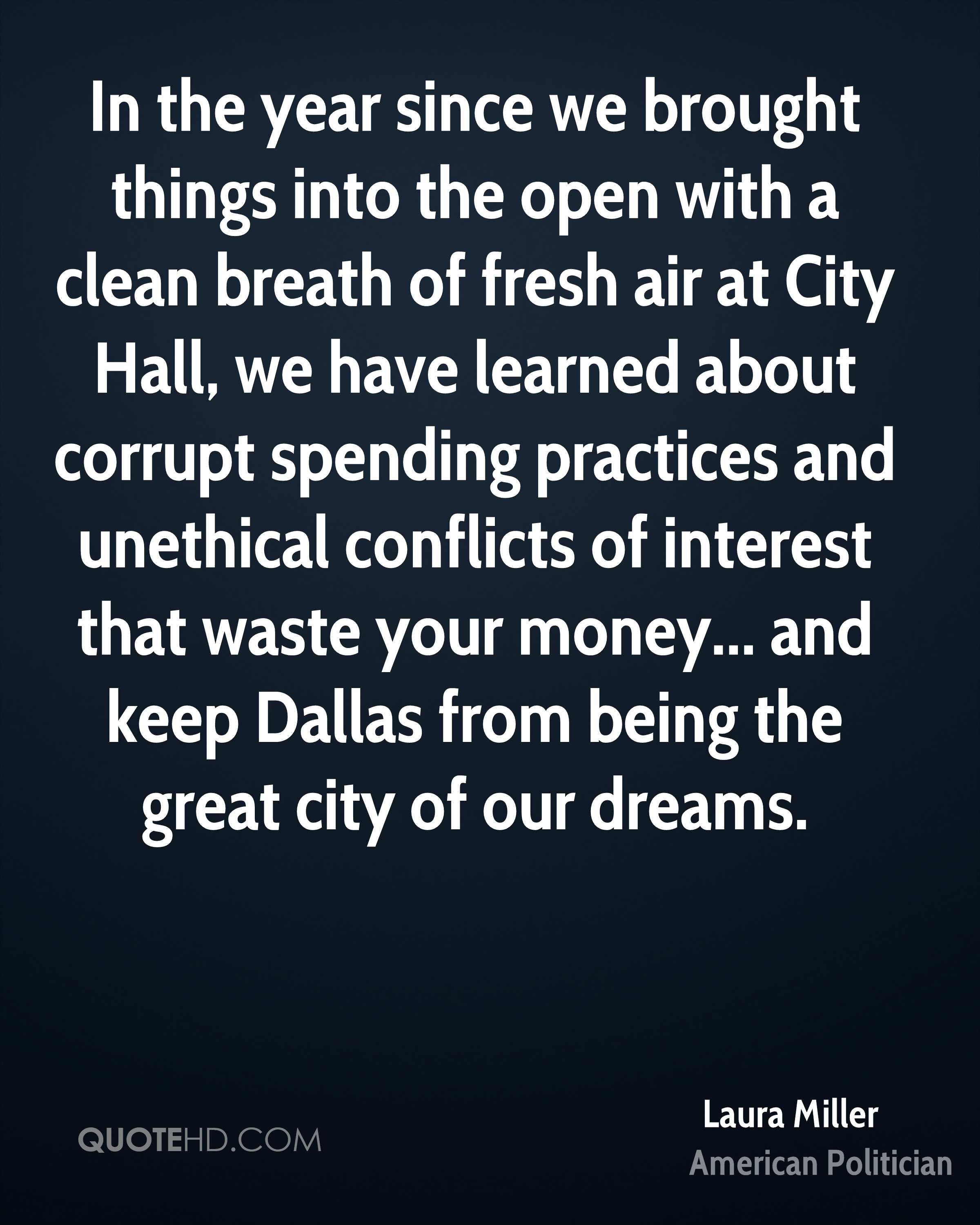 In the year since we brought things into the open with a clean breath of fresh air at City Hall, we have learned about corrupt spending practices and unethical conflicts of interest that waste your money... and keep Dallas from being the great city of our dreams.
