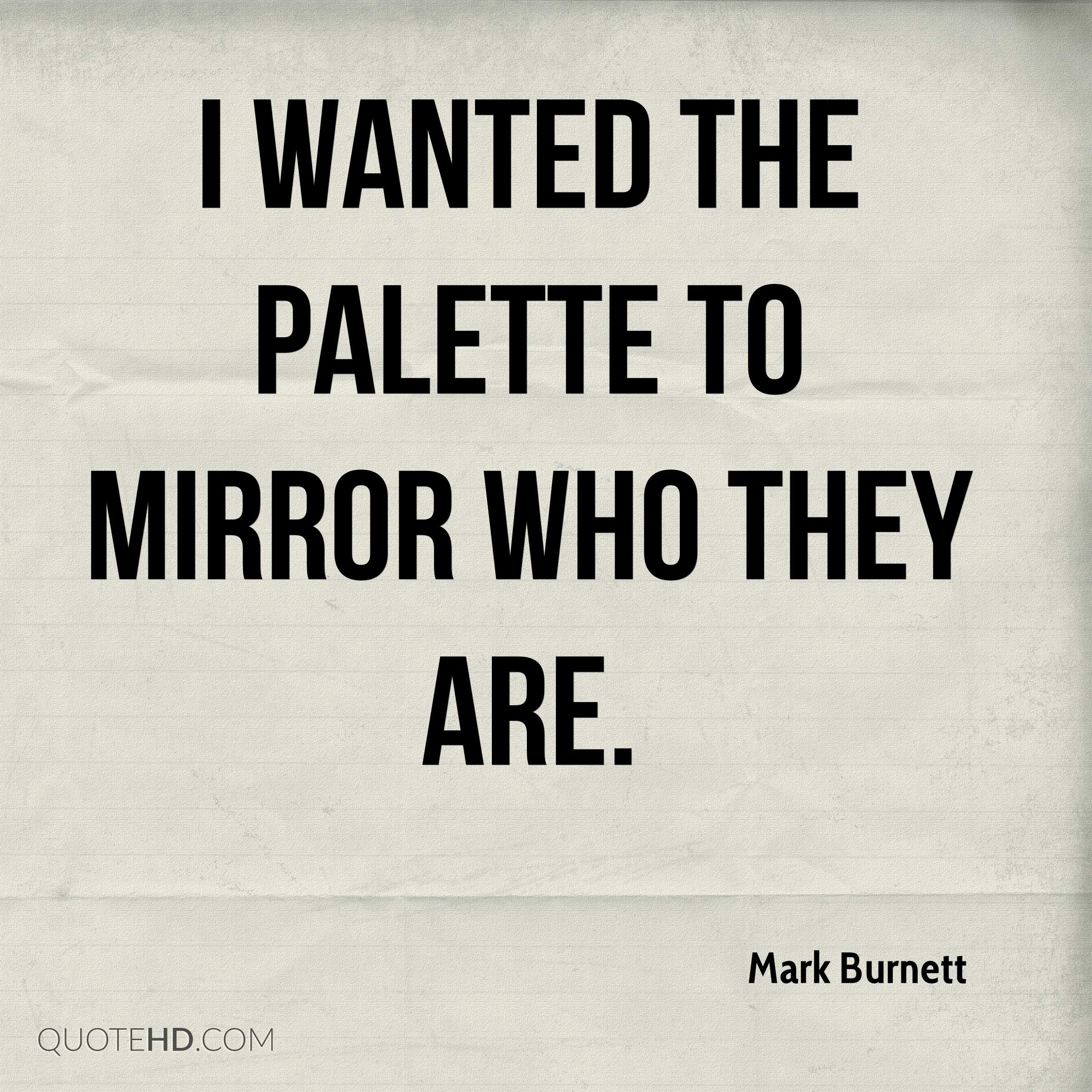 I wanted the palette to mirror who they are.