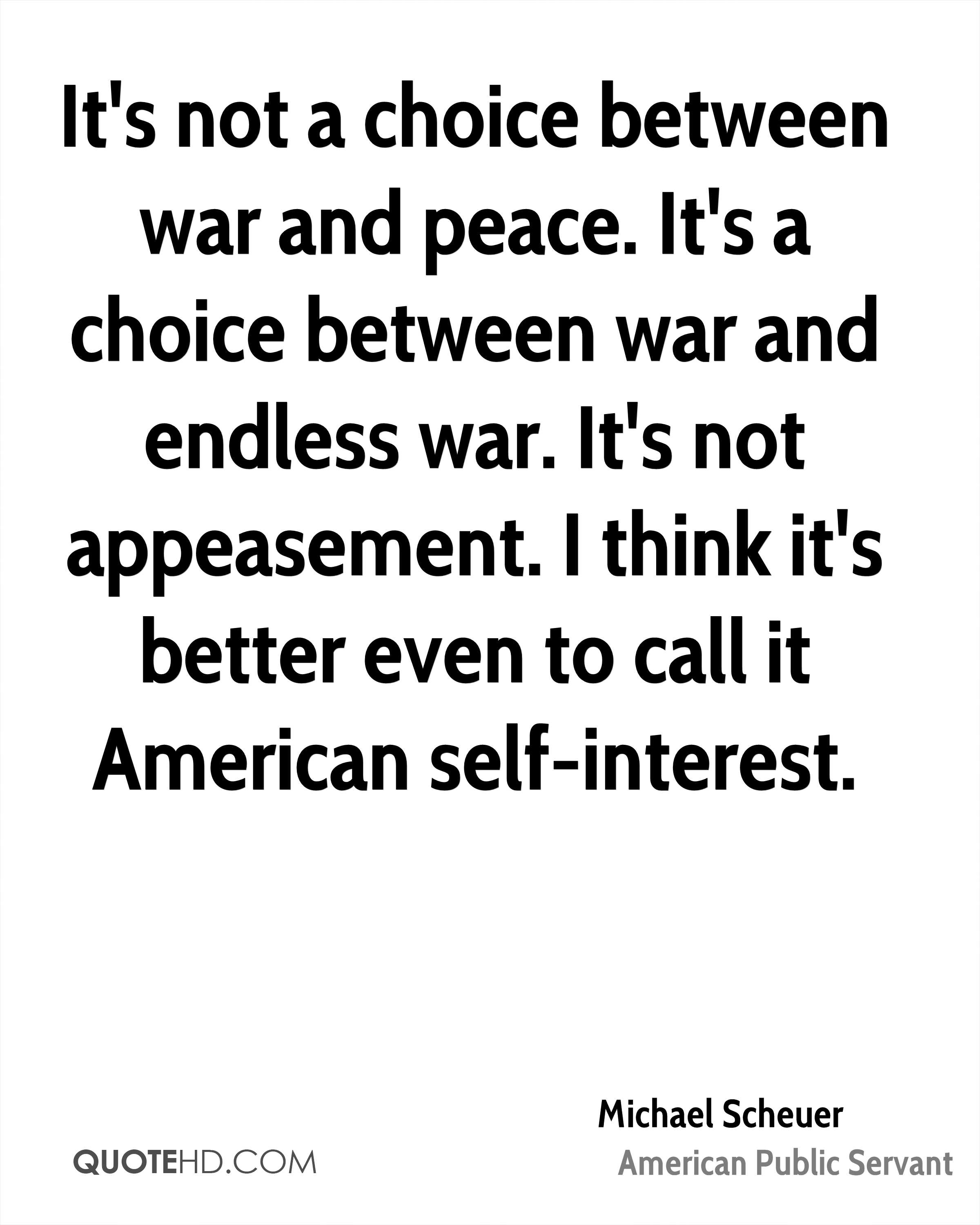 It's not a choice between war and peace. It's a choice between war and endless war. It's not appeasement. I think it's better even to call it American self-interest.