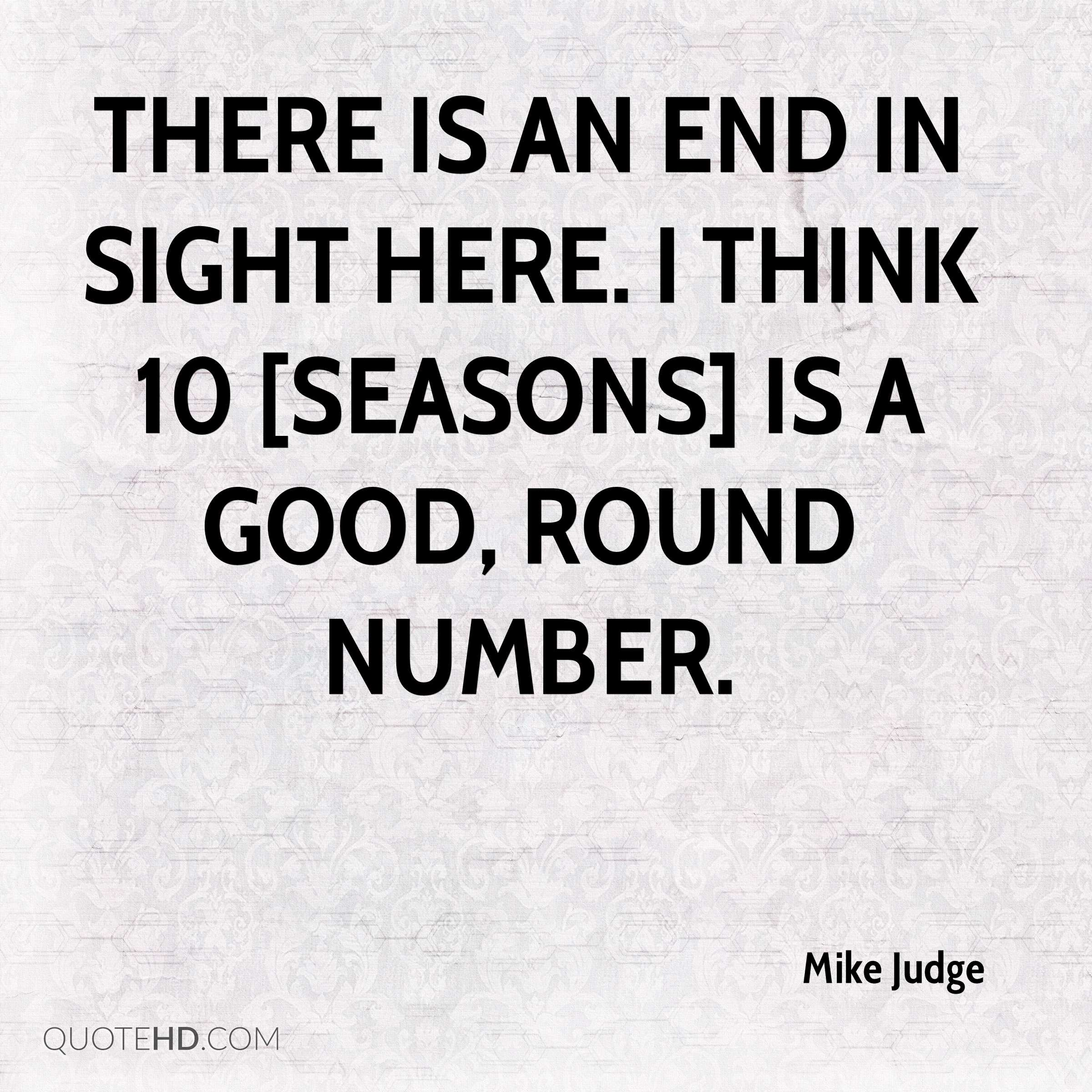 There is an end in sight here. I think 10 [seasons] is a good, round number.