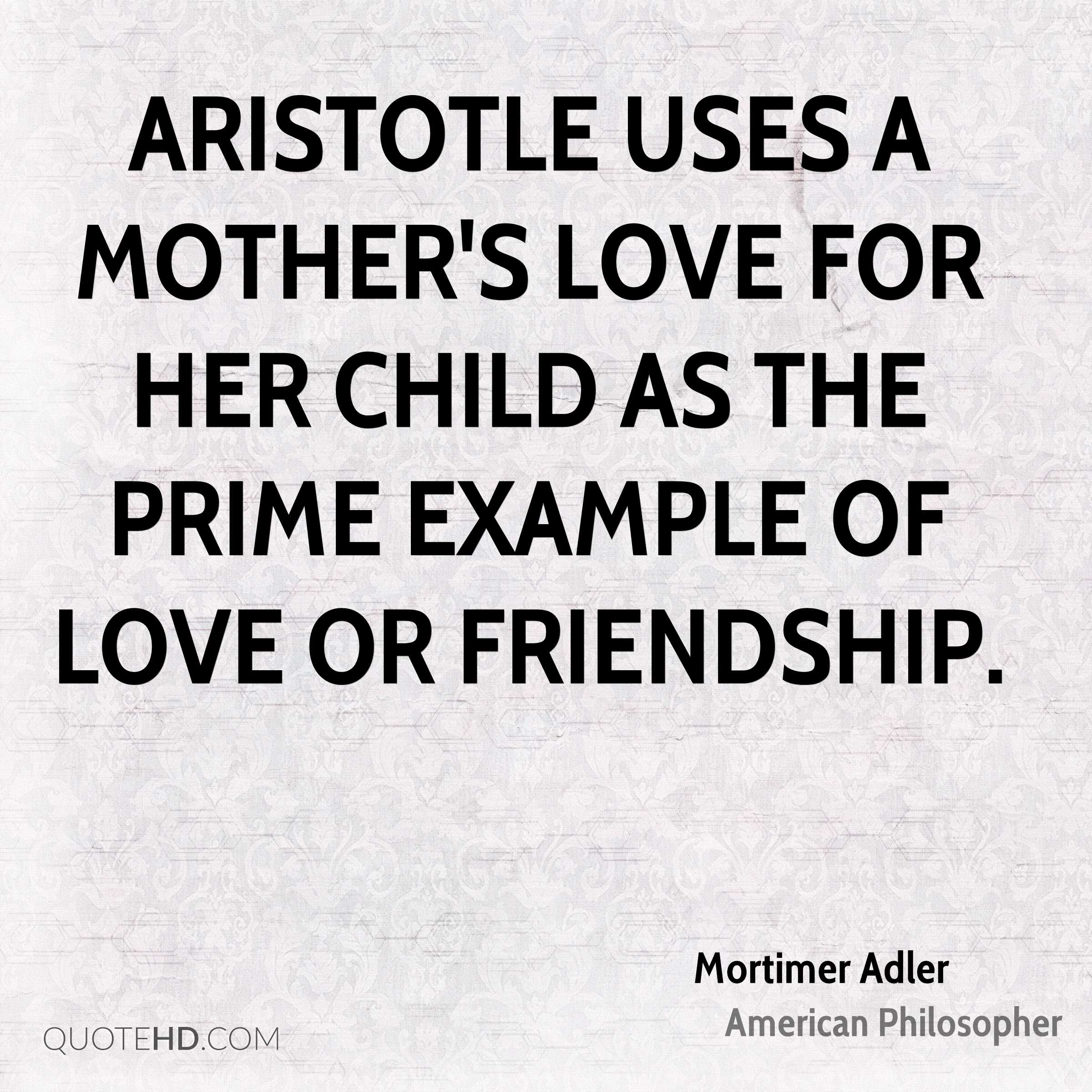 Mother Love Quotes Enchanting Mortimer Adler Friendship Quotes  Quotehd
