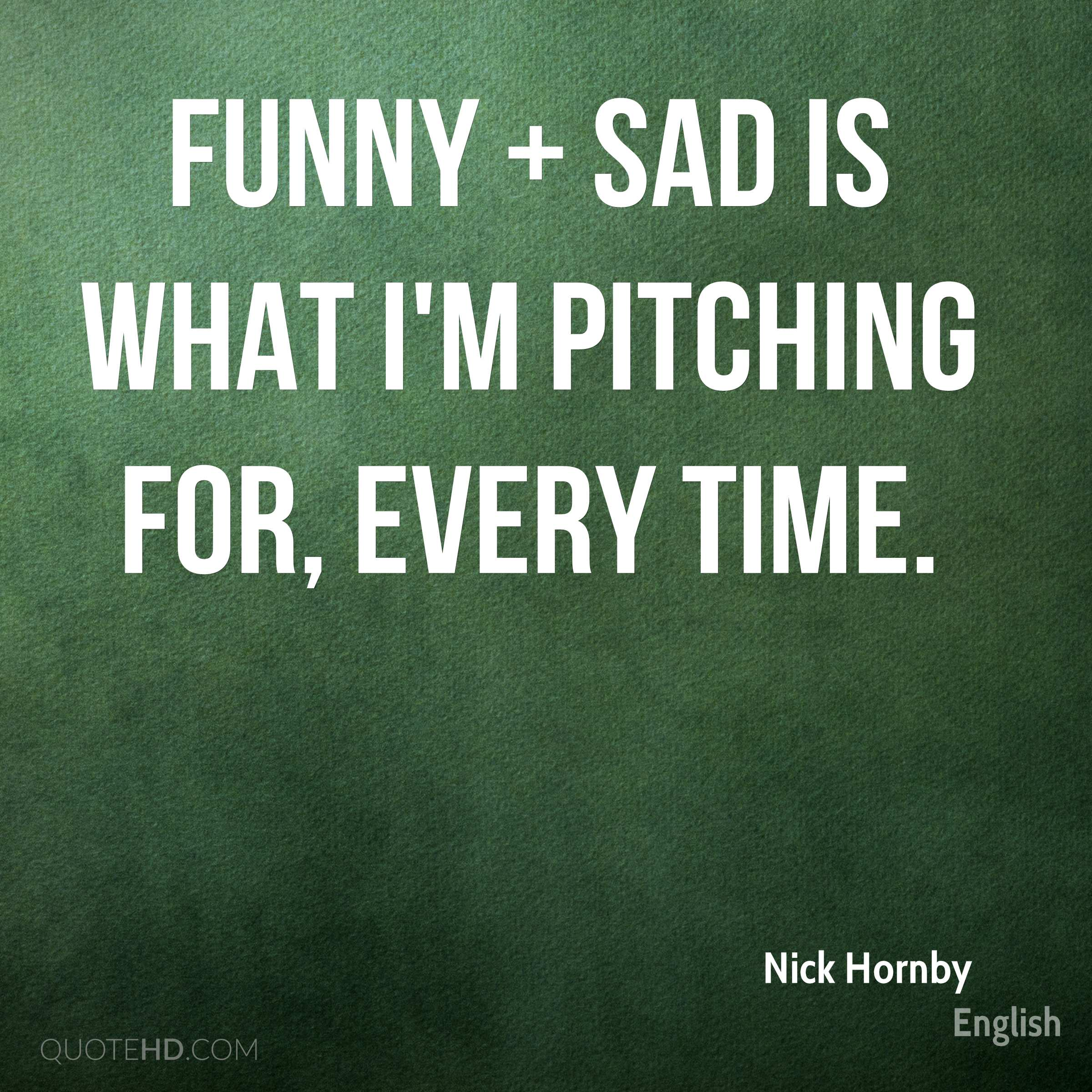 Funny + sad is what I'm pitching for, every time.