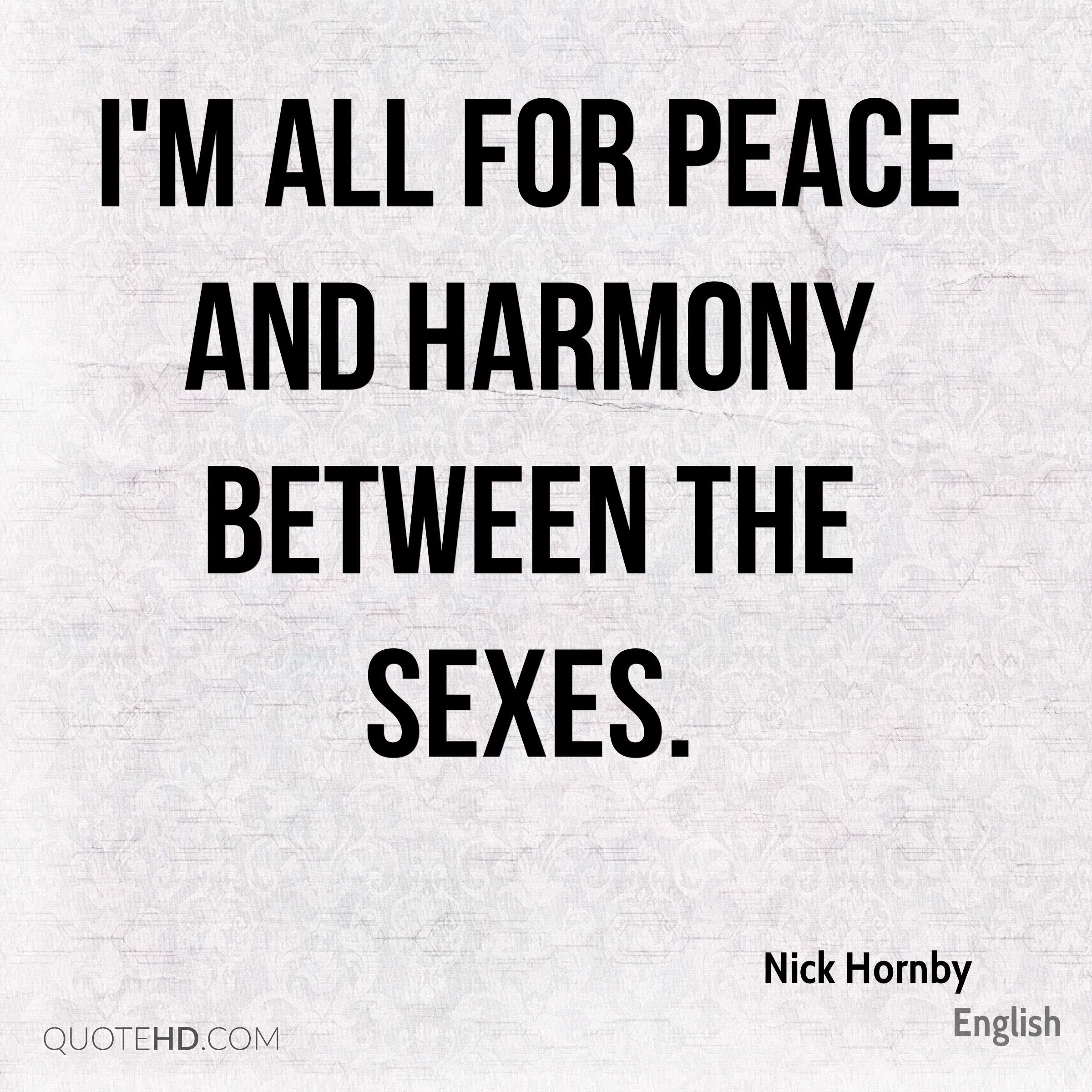 I'm all for peace and harmony between the sexes.