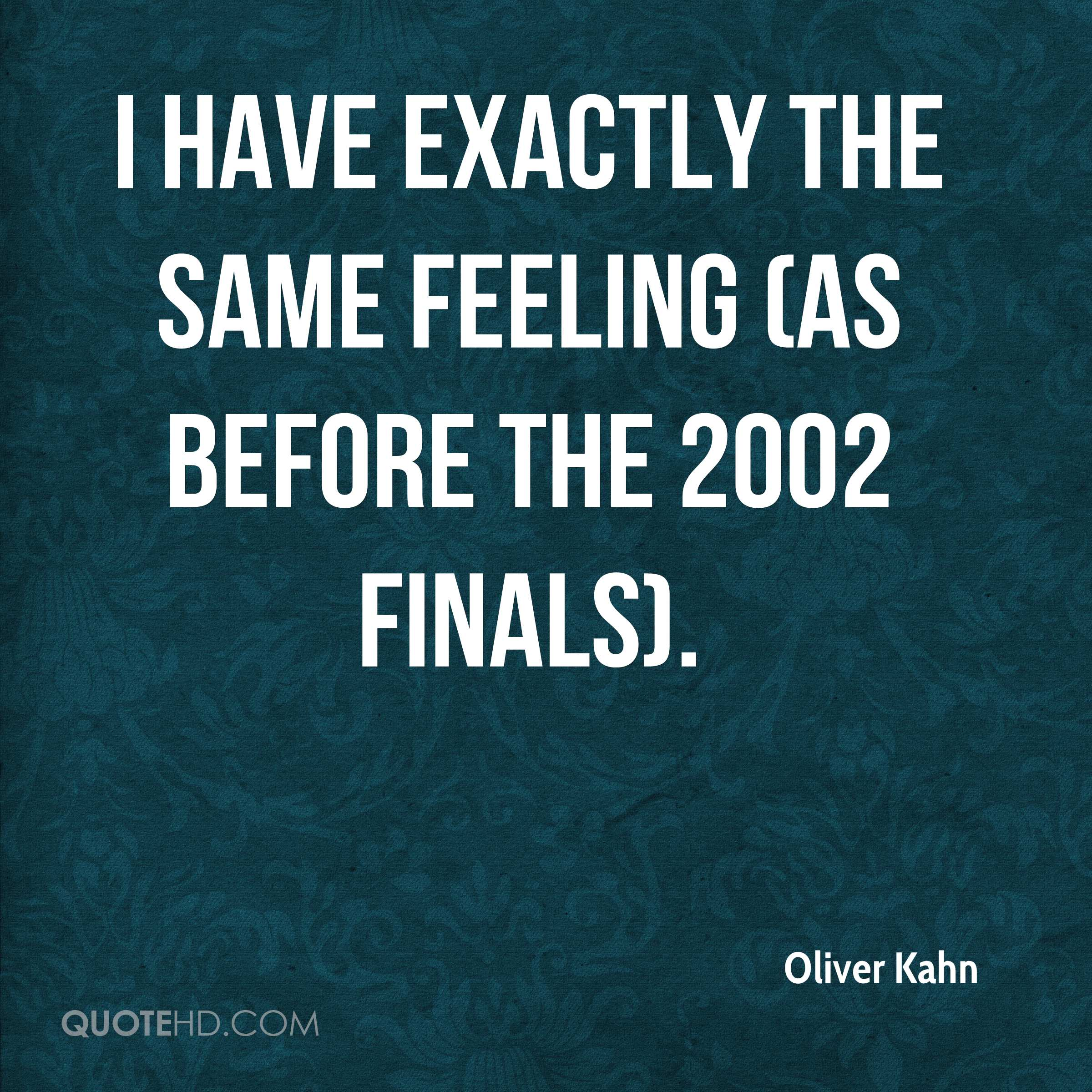 I have exactly the same feeling (as before the 2002 finals).
