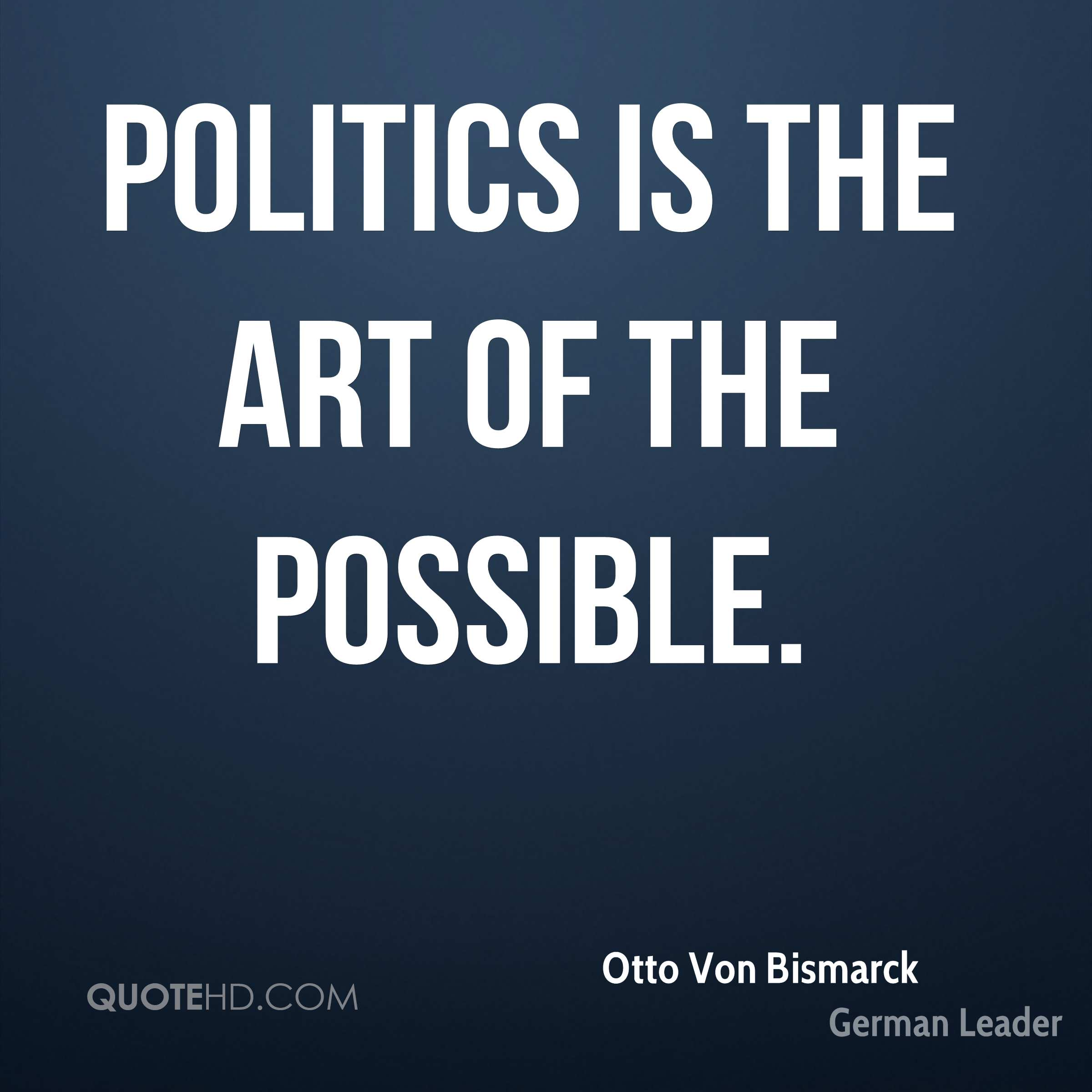 Politics is the art of the possible.
