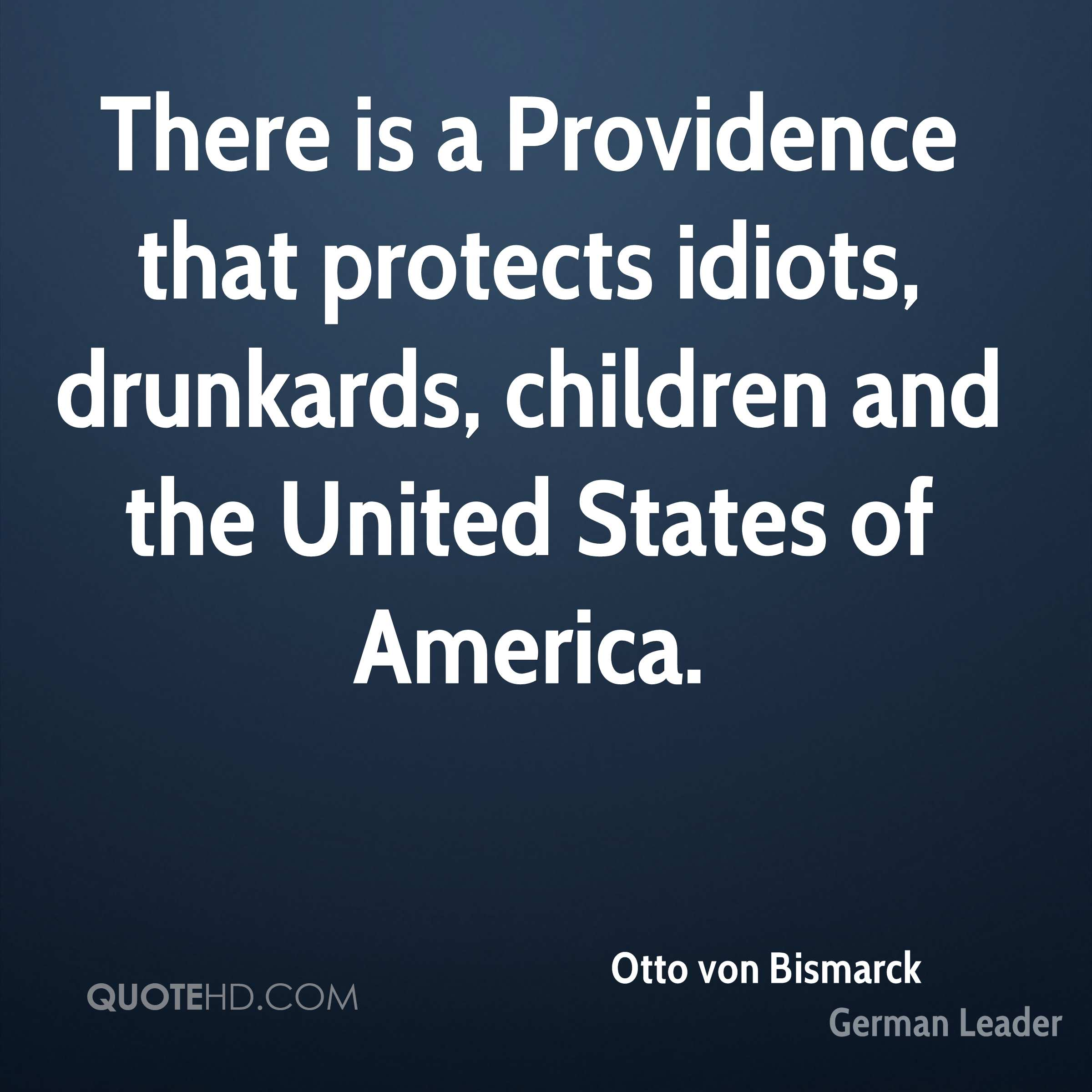There is a Providence that protects idiots, drunkards, children and the United States of America.