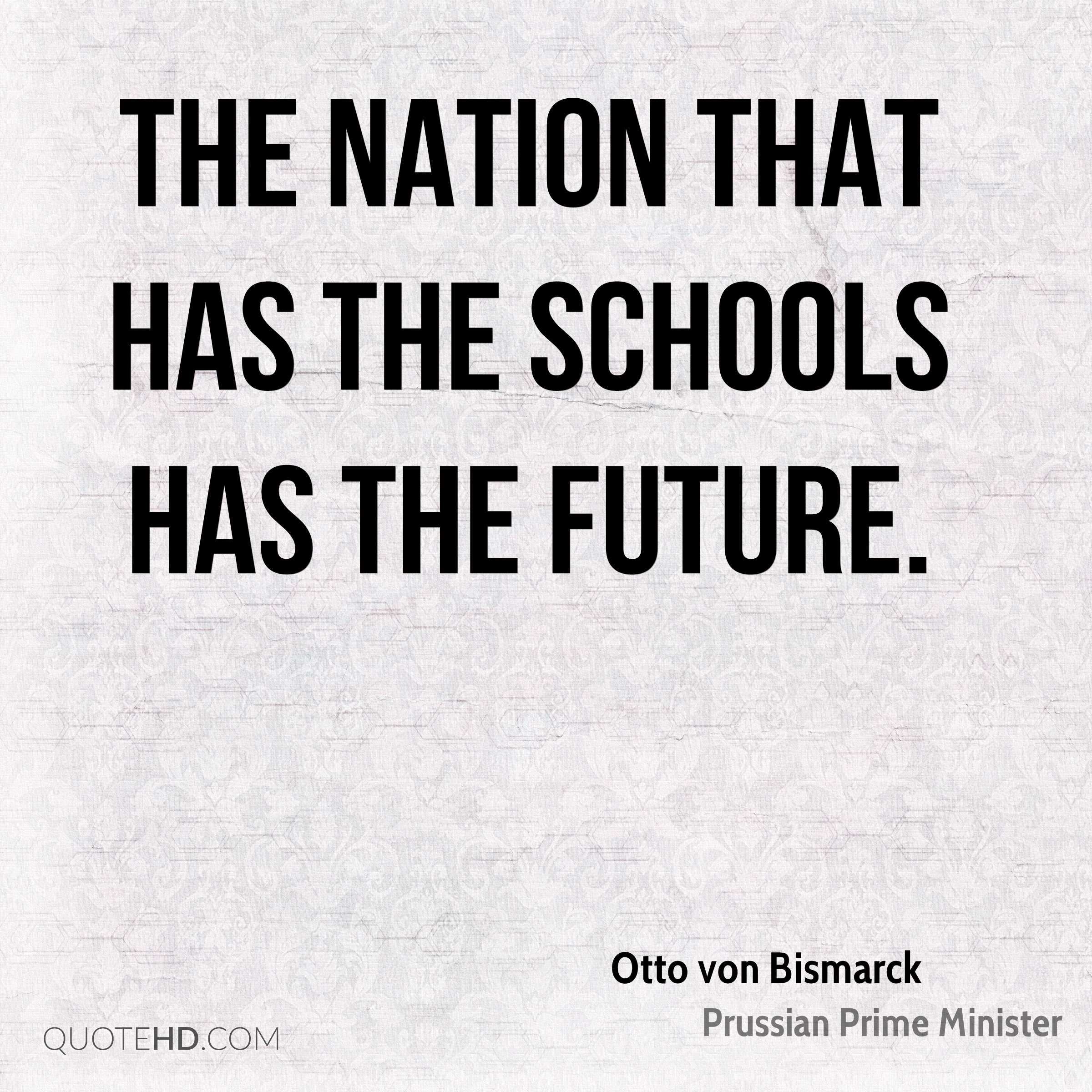 The nation that has the schools has the future.