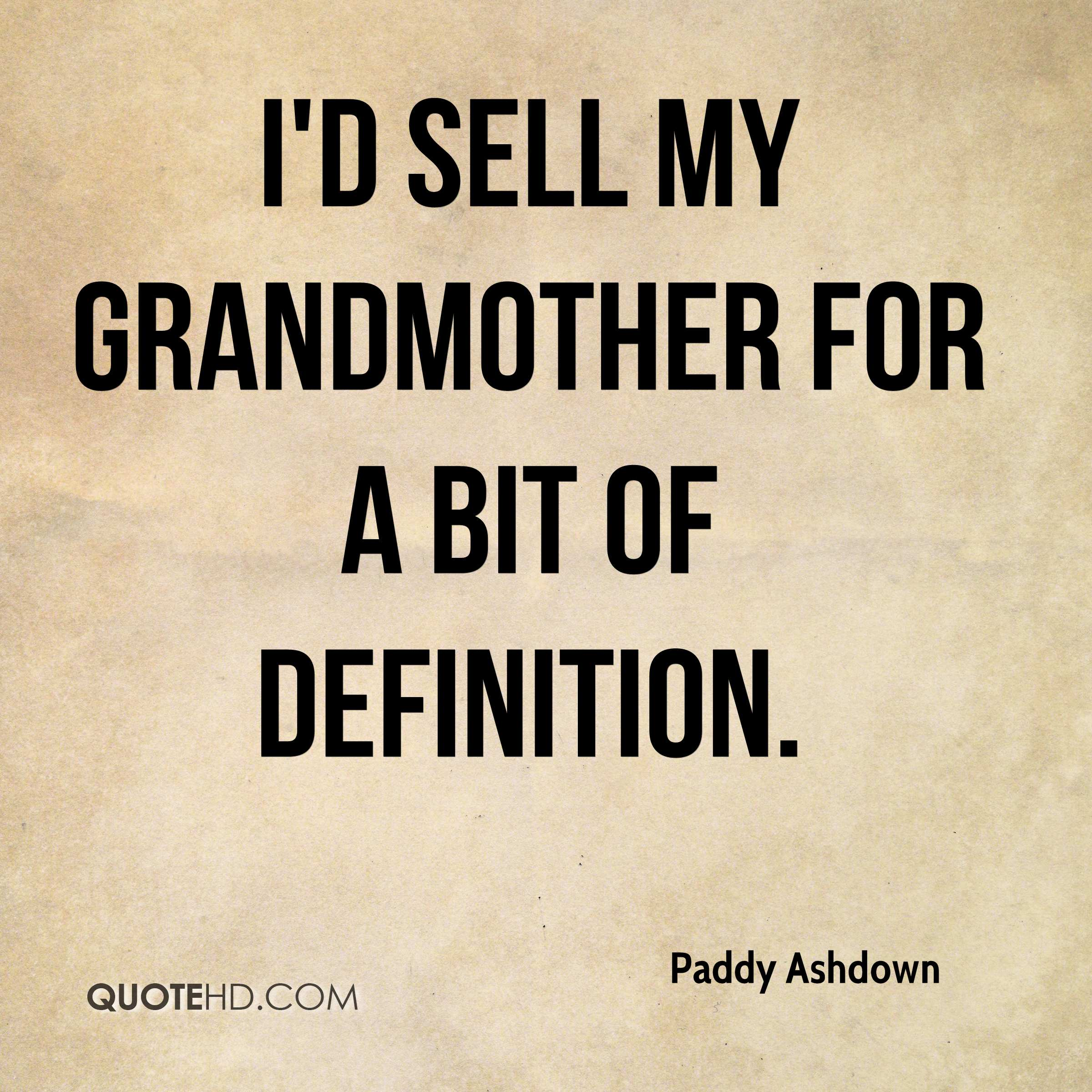 I'd sell my grandmother for a bit of definition.