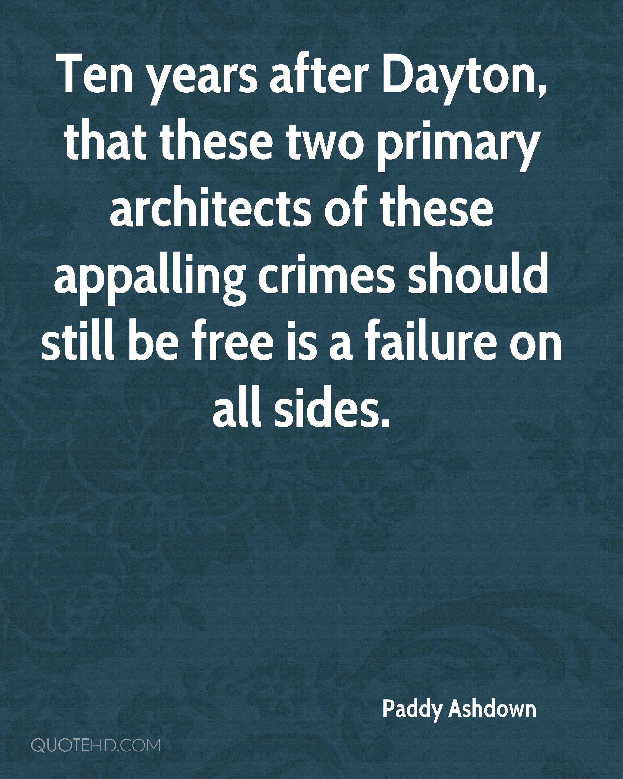 Ten years after Dayton, that these two primary architects of these appalling crimes should still be free is a failure on all sides.