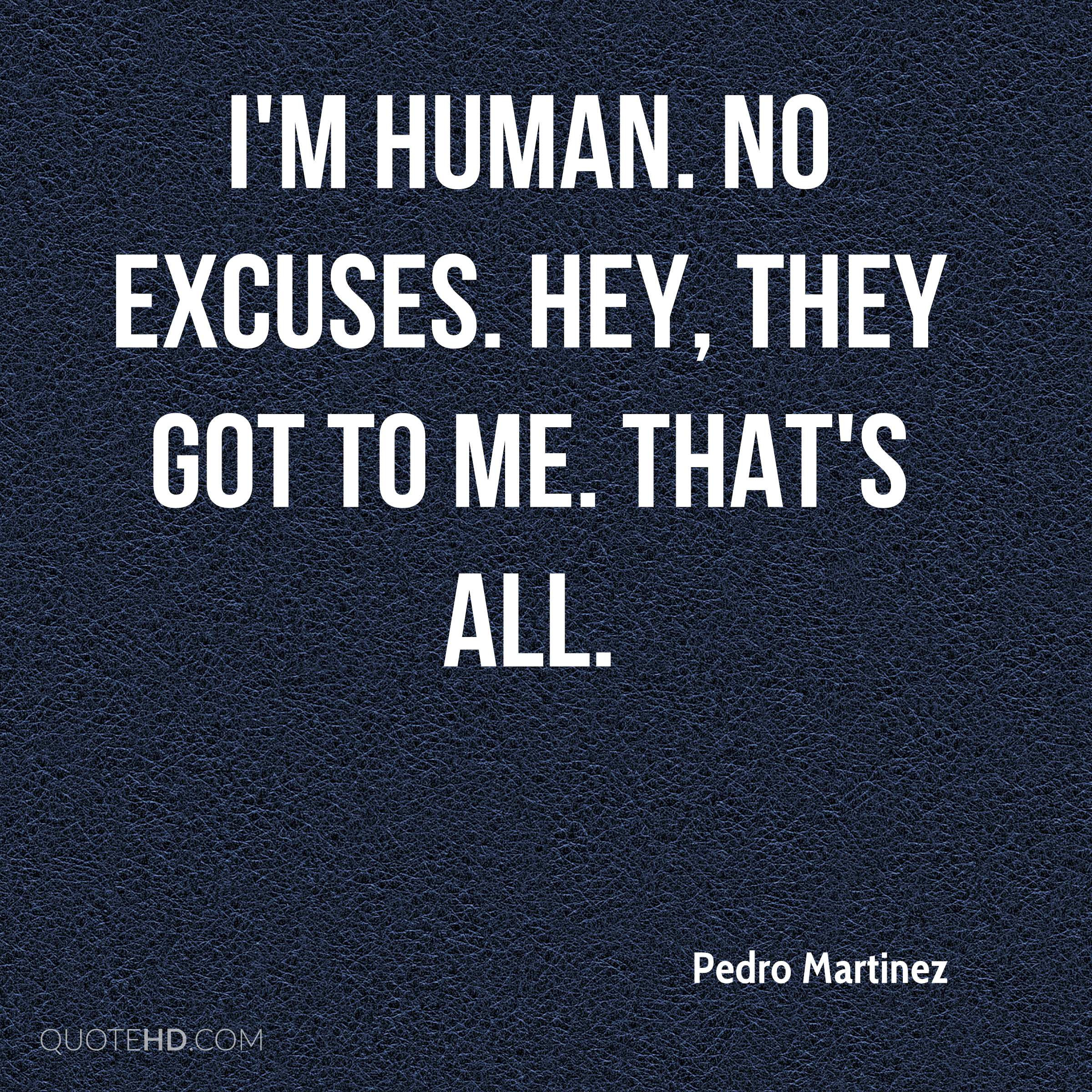 I'm human. No excuses. Hey, they got to me. That's all.