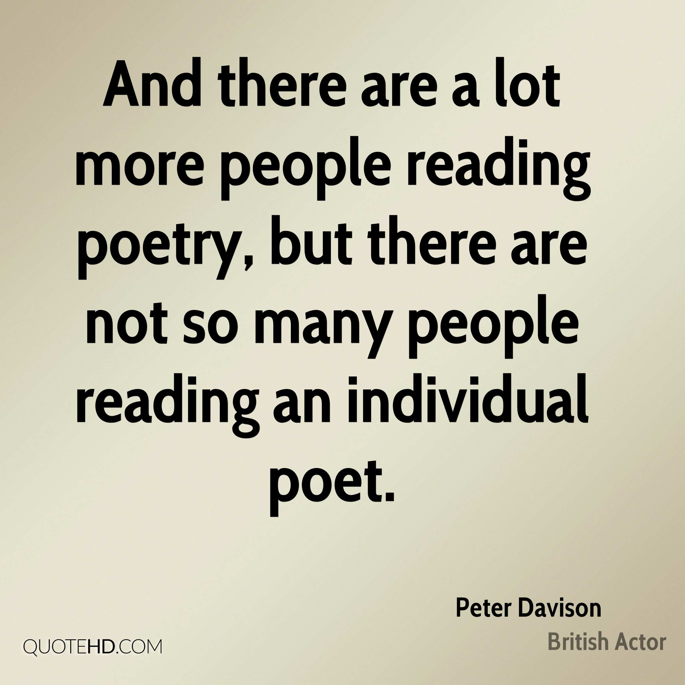 And there are a lot more people reading poetry, but there are not so many people reading an individual poet.