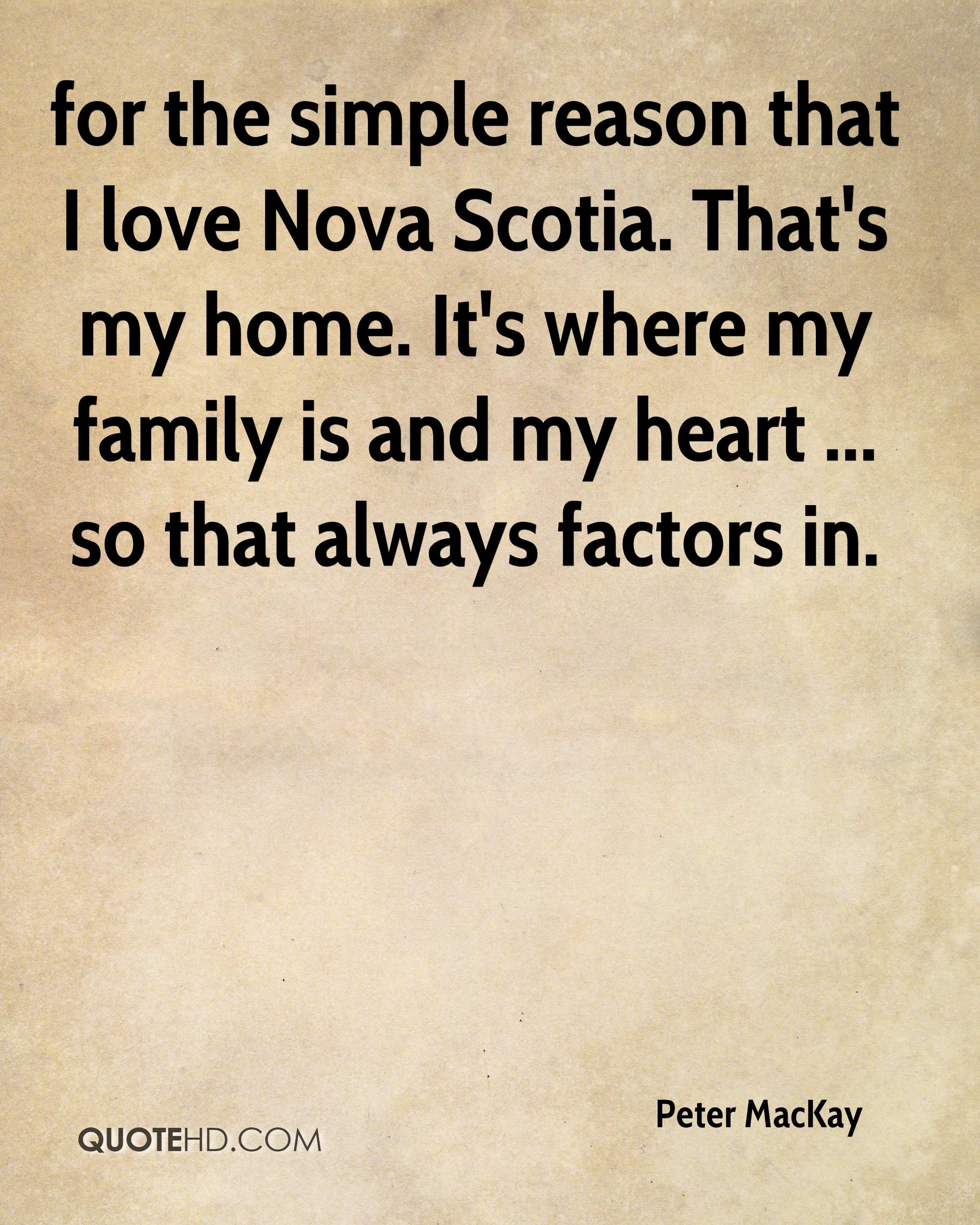 for the simple reason that I love Nova Scotia. That's my home. It's where my family is and my heart ... so that always factors in.