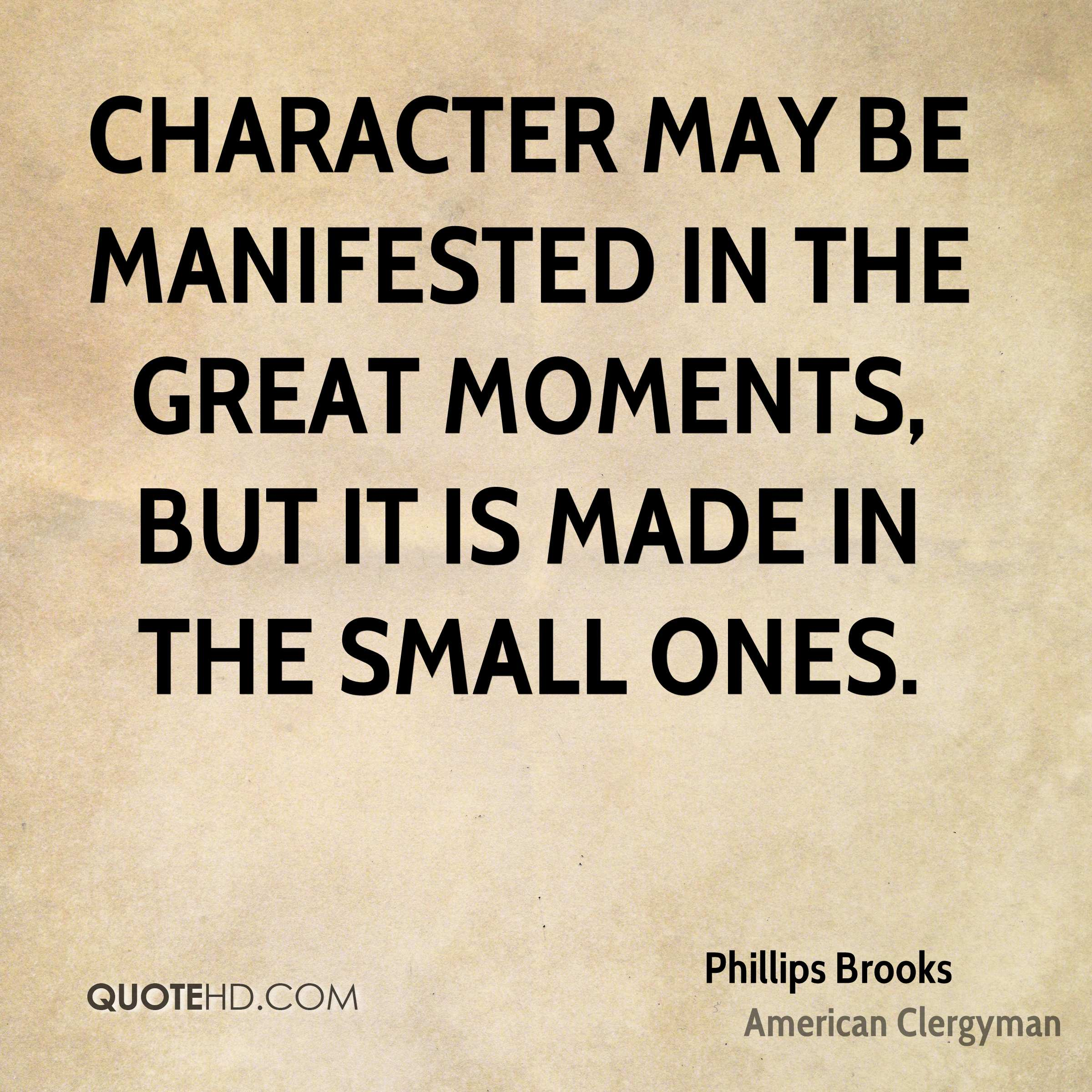 Marvelous Character May Be Manifested In The Great Moments, But It Is Made In The  Small